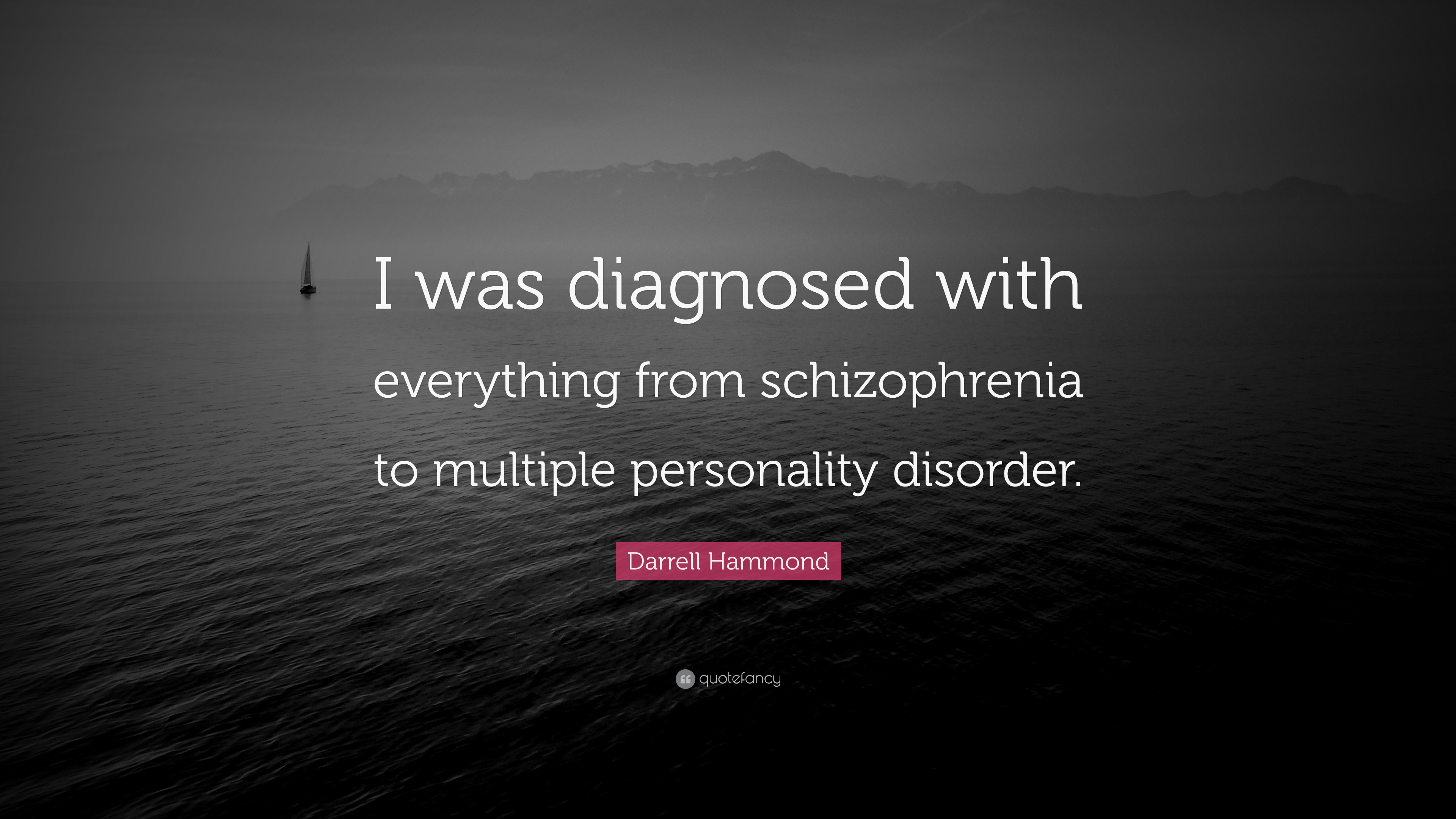 Darrell Hammond Quote I Was Diagnosed With Everything From Schizophrenia To Multiple Personality Disorder 7 Wallpapers Quotefancy