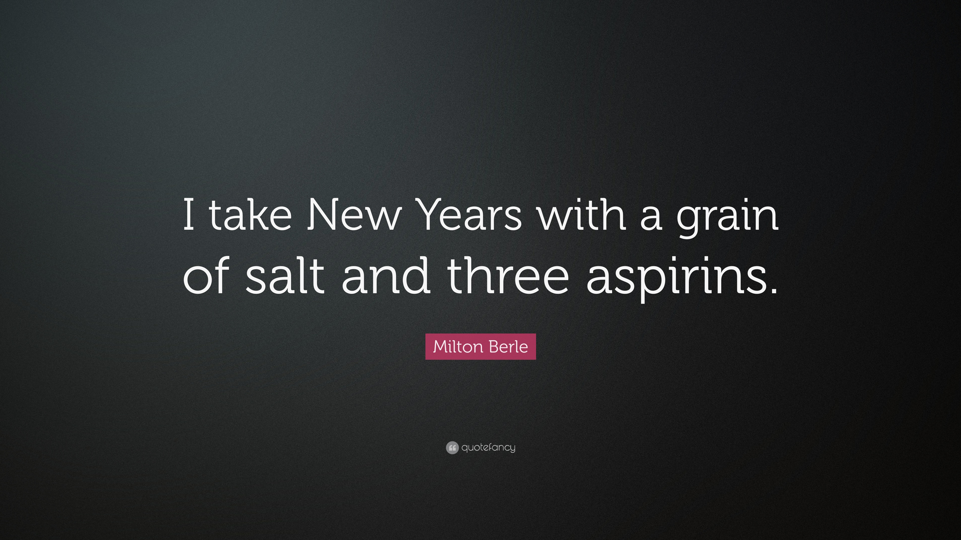 new year quotes i take new years with a grain of salt and three