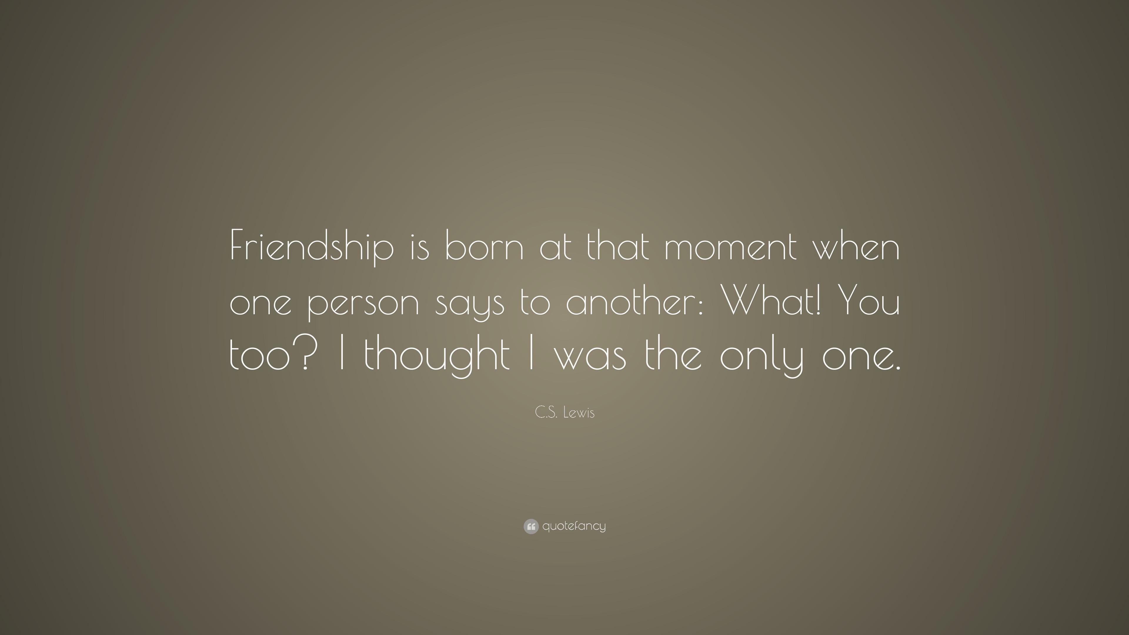 Cs Lewis Quote About Friendship Cs Lewis Quote Friendship You Too My Favorite Cs Lewis Quotes