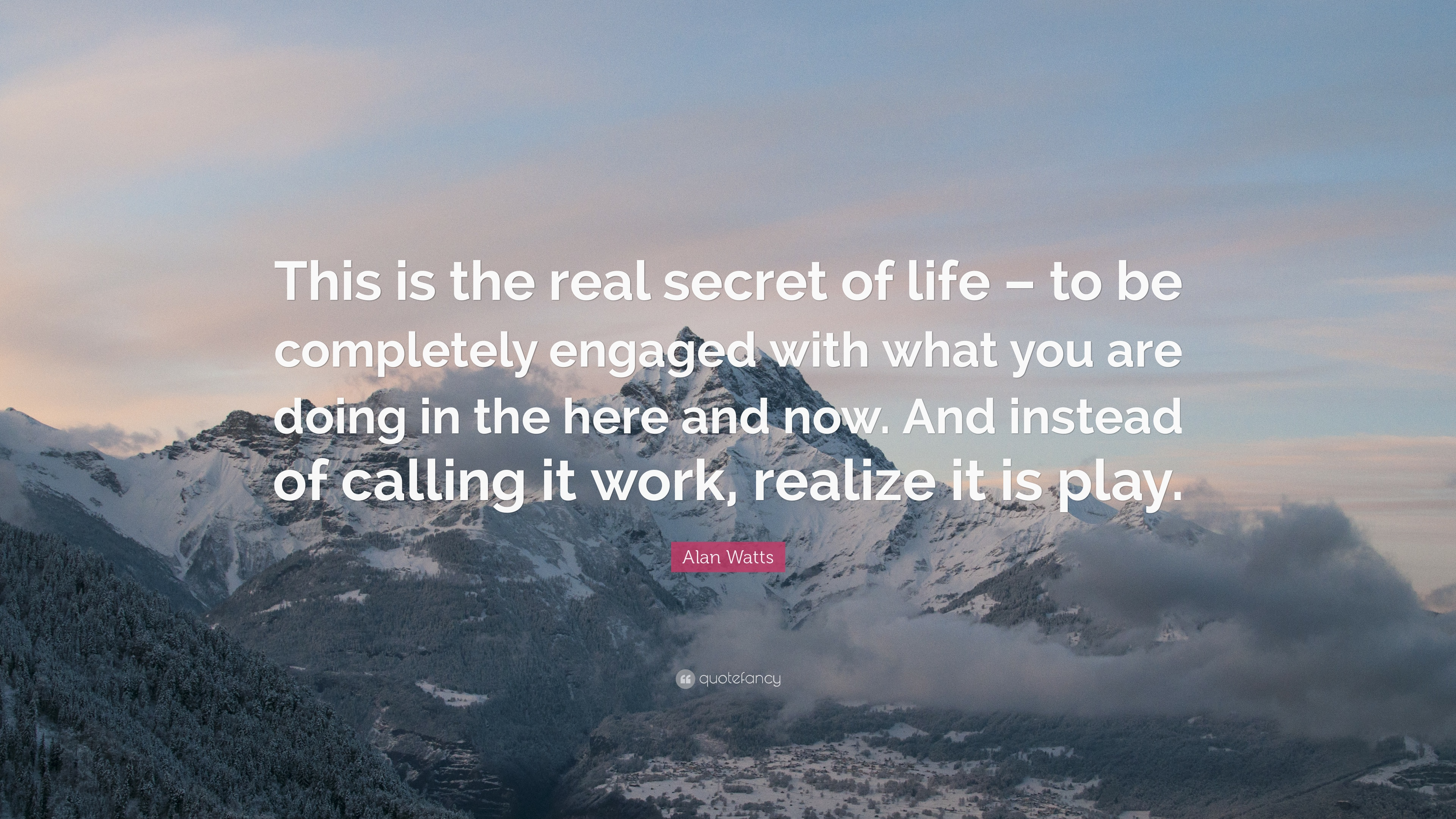 Alan Watts Quote: €�this Is The Real Secret Of Life €� To Bepletely Alan