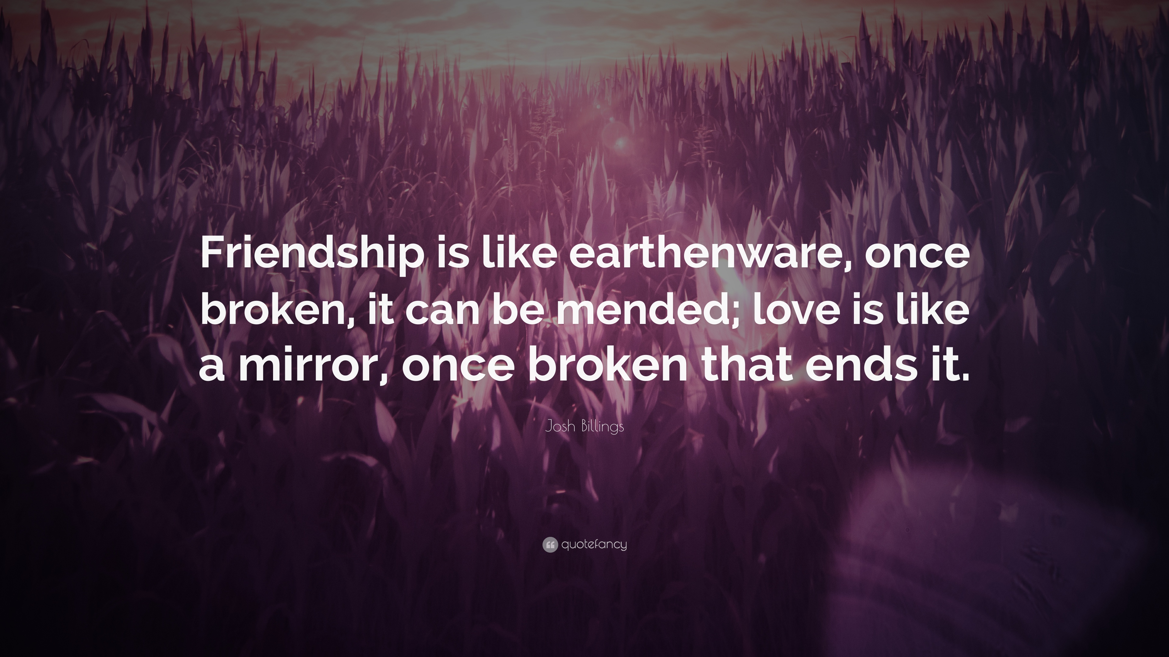 "Quotes About Mending Friendships Magnificent Josh Billings Quote ""Friendship Is Like Earthenware Once Broken"