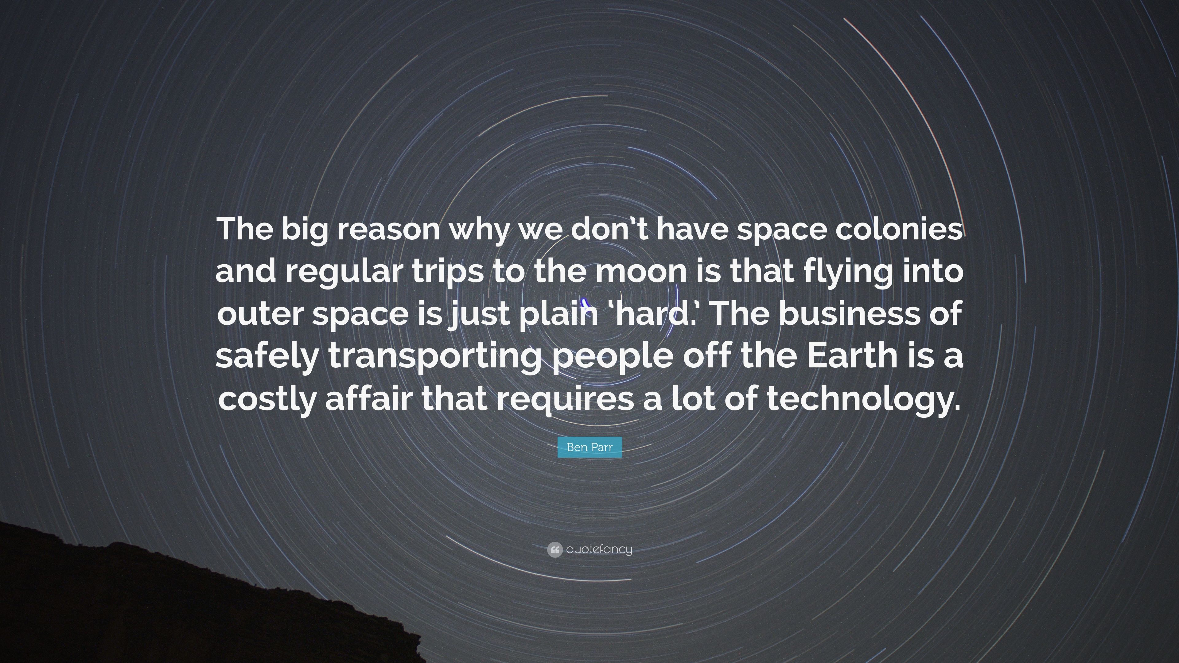 Ben Parr Quote The Big Reason Why We Dont Have Space