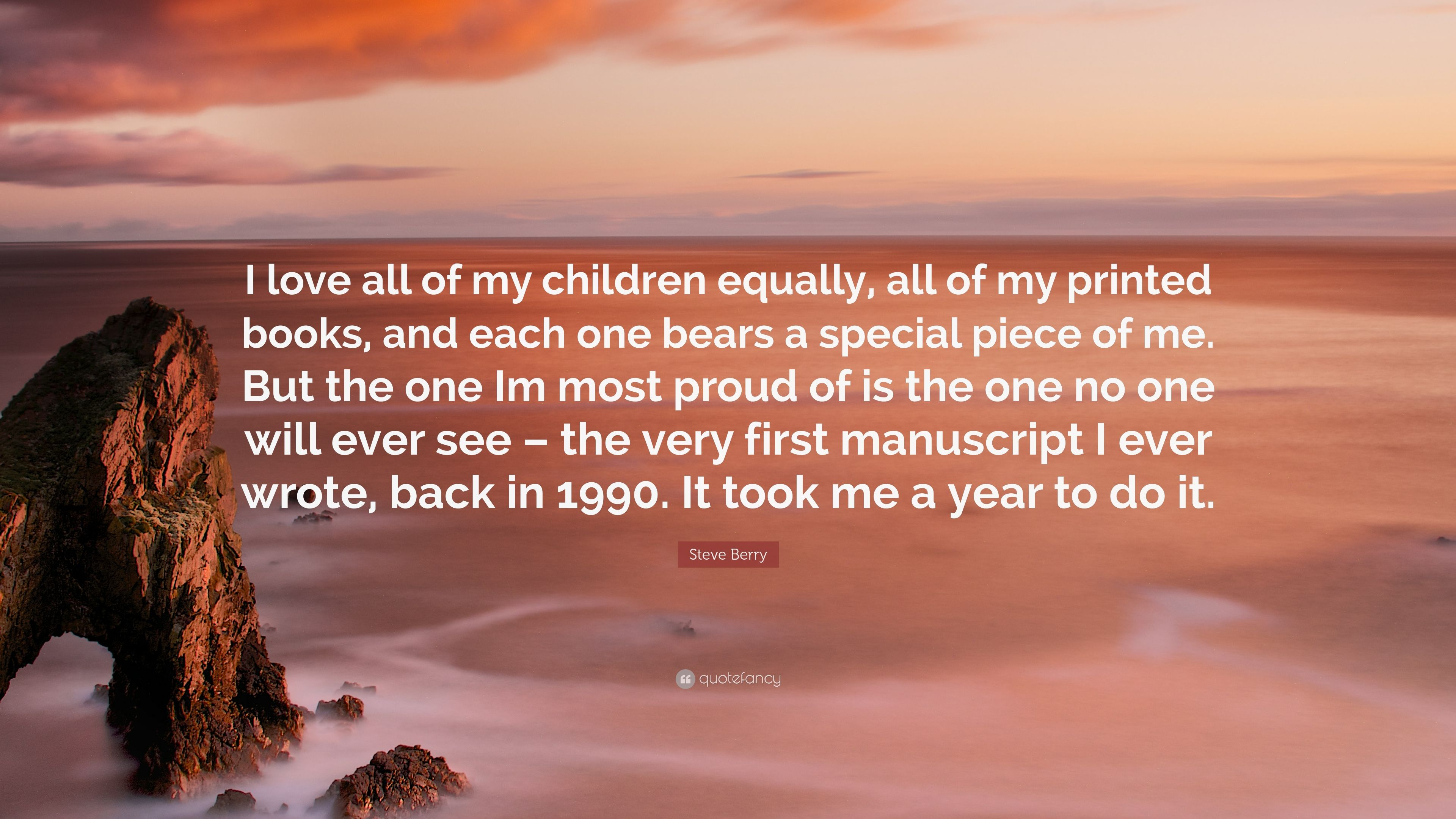 """Steve Berry Quote: """"I love all of my children equally, all ..."""
