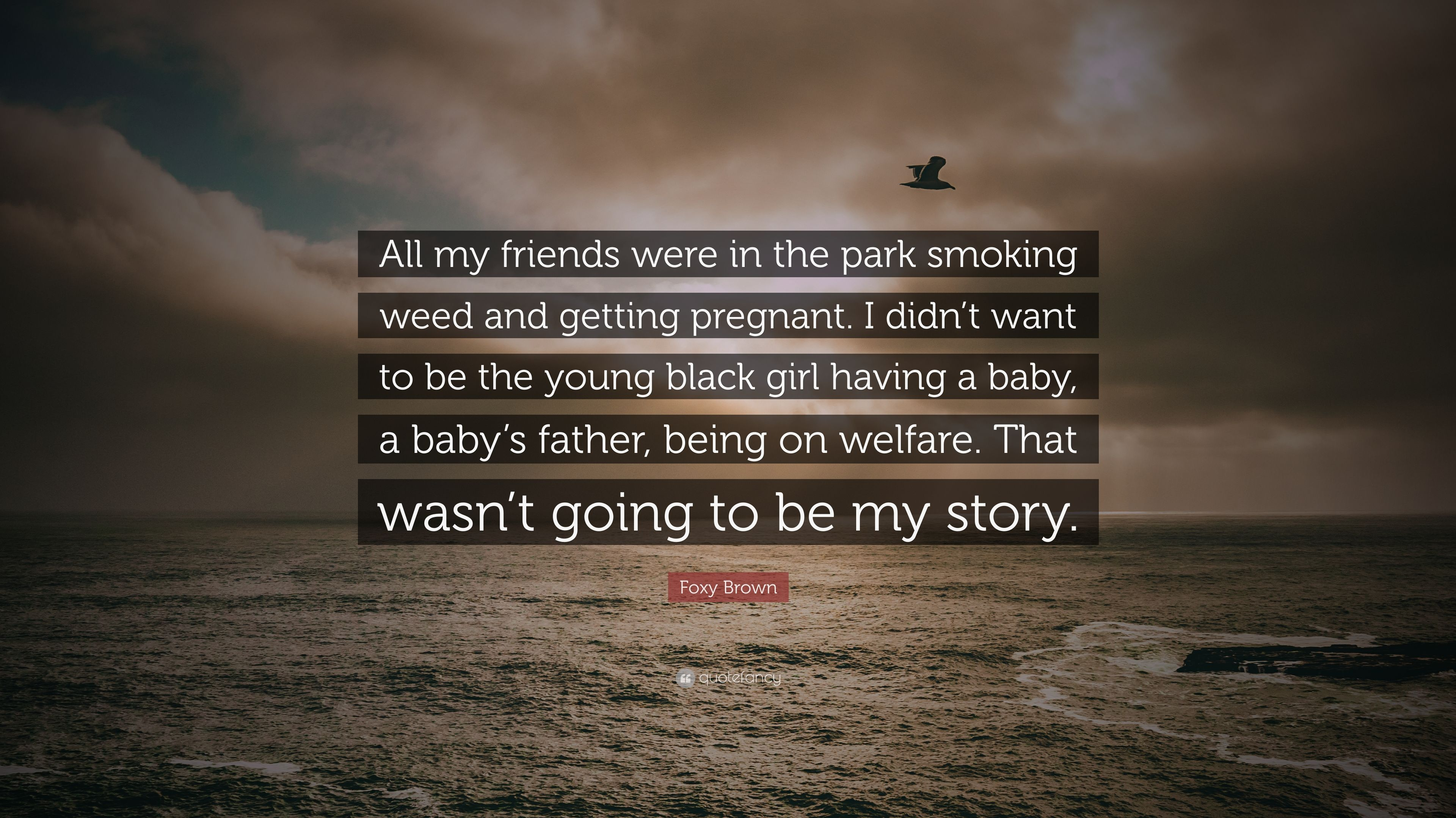 "Foxy Brown Quote: ""All my friends were in the park smoking ..."
