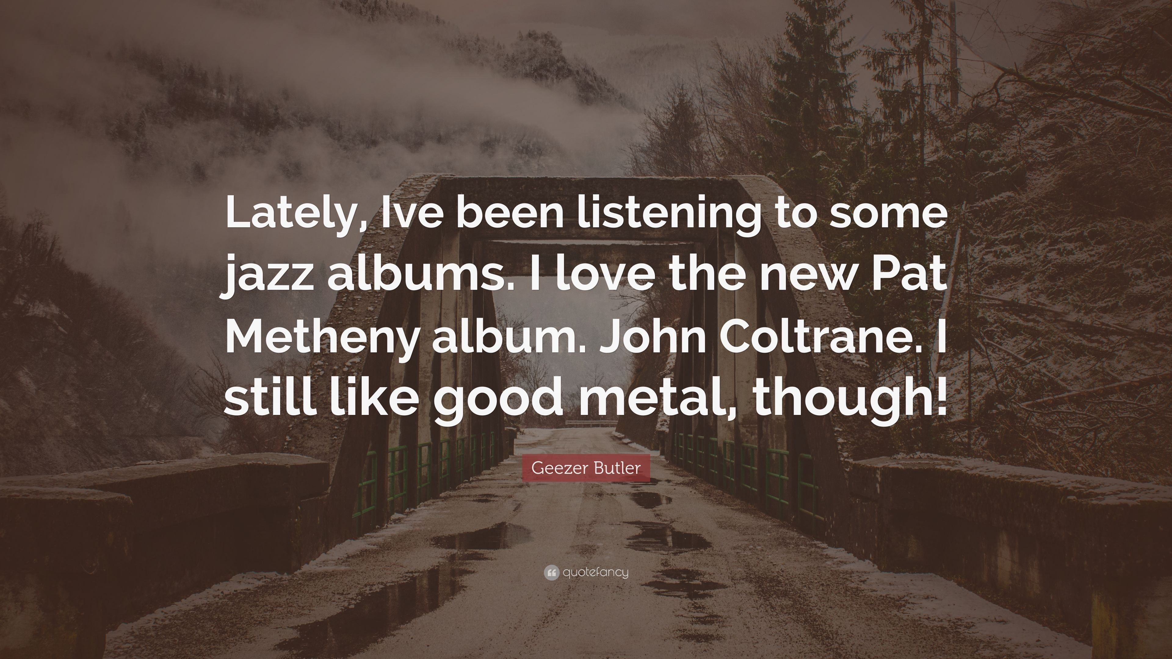 """Geezer Butler Quote: """"Lately, Ive been listening to some"""