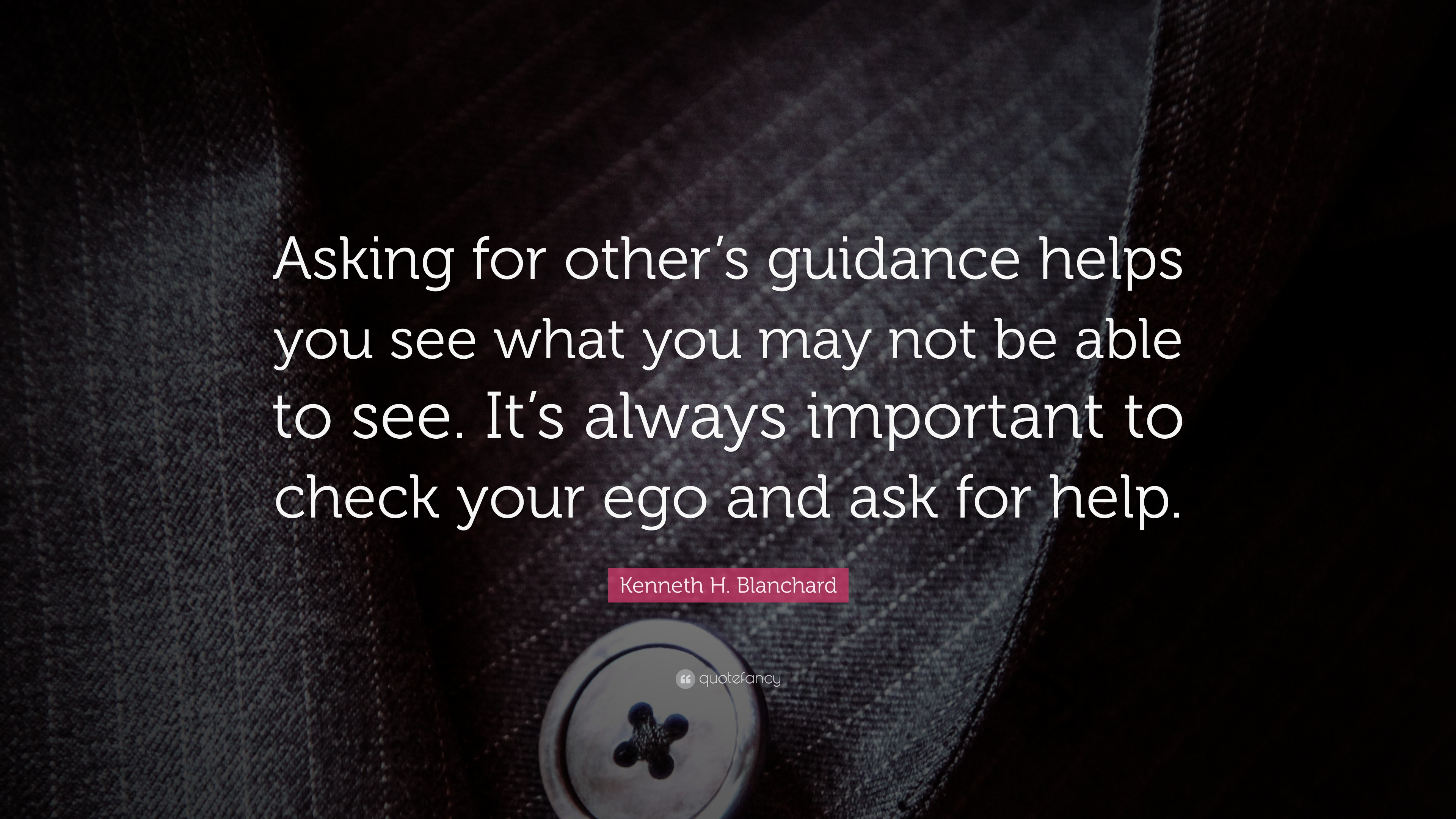 Kenneth H Blanchard Quote Asking For Others Guidance Helps You