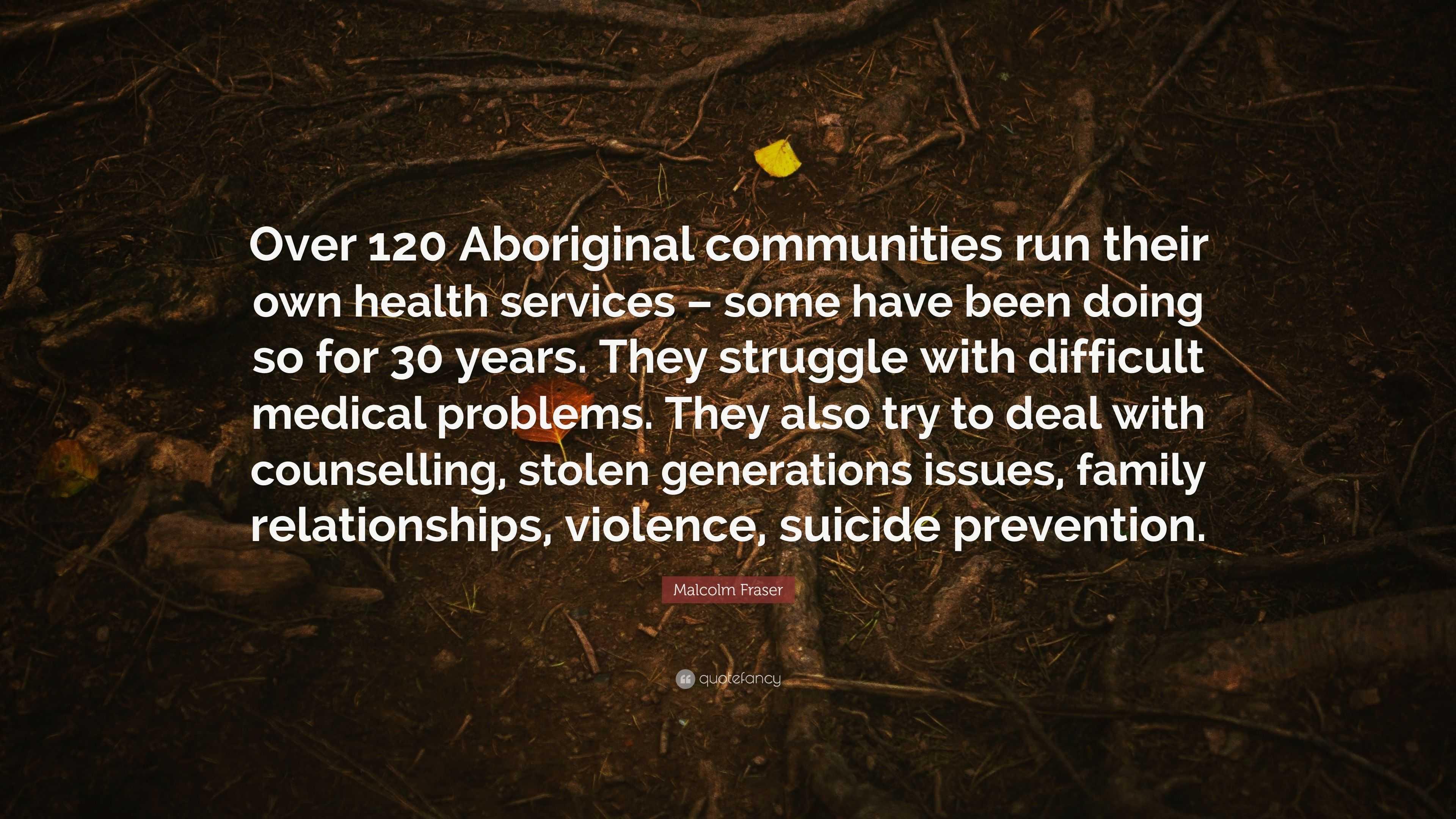 "Malcolm Fraser Quote: ""Over 120 Aboriginal communities run"