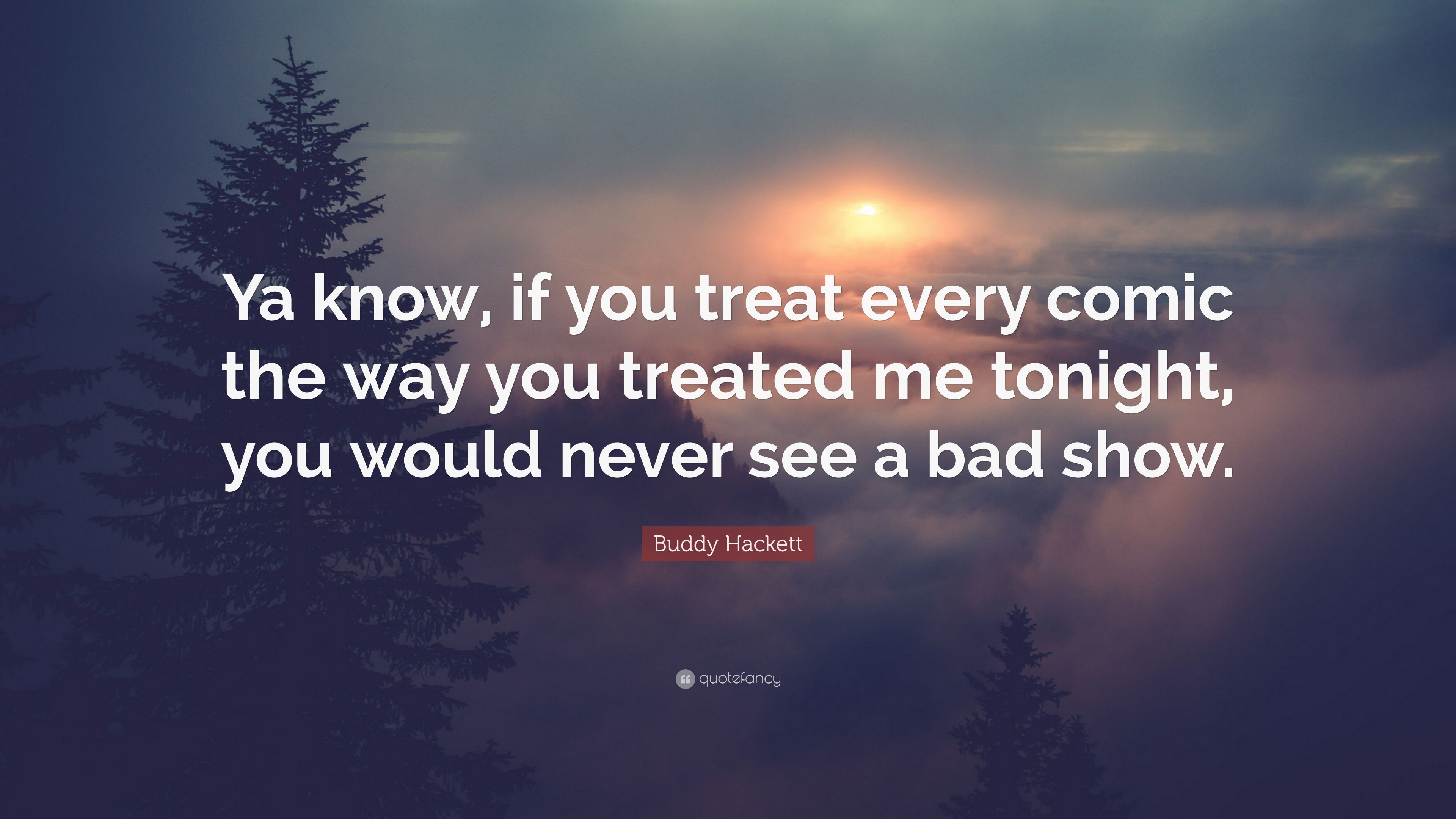 Me you bad quotes treat You Hurt