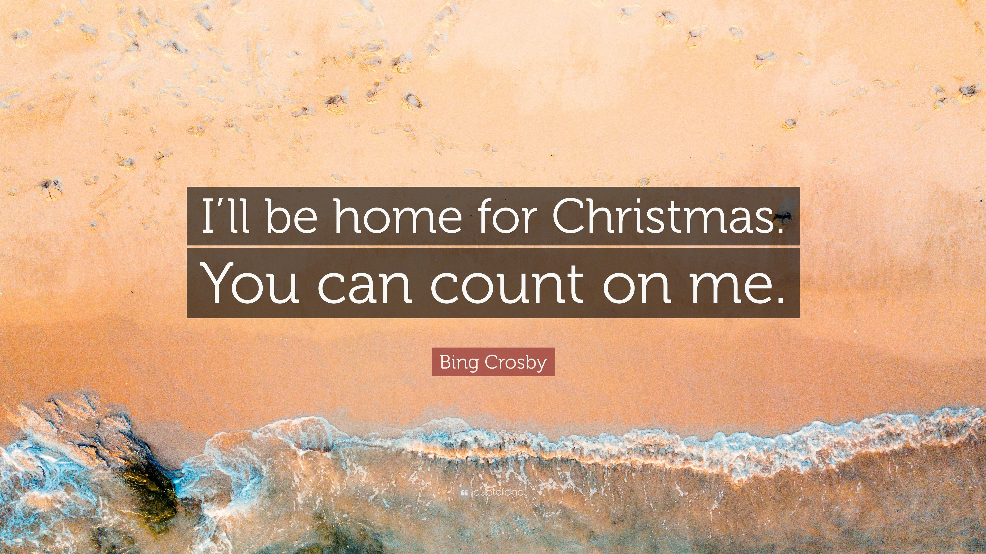 """Bing Crosby Quote: """"I'll Be Home For Christmas. You Can"""