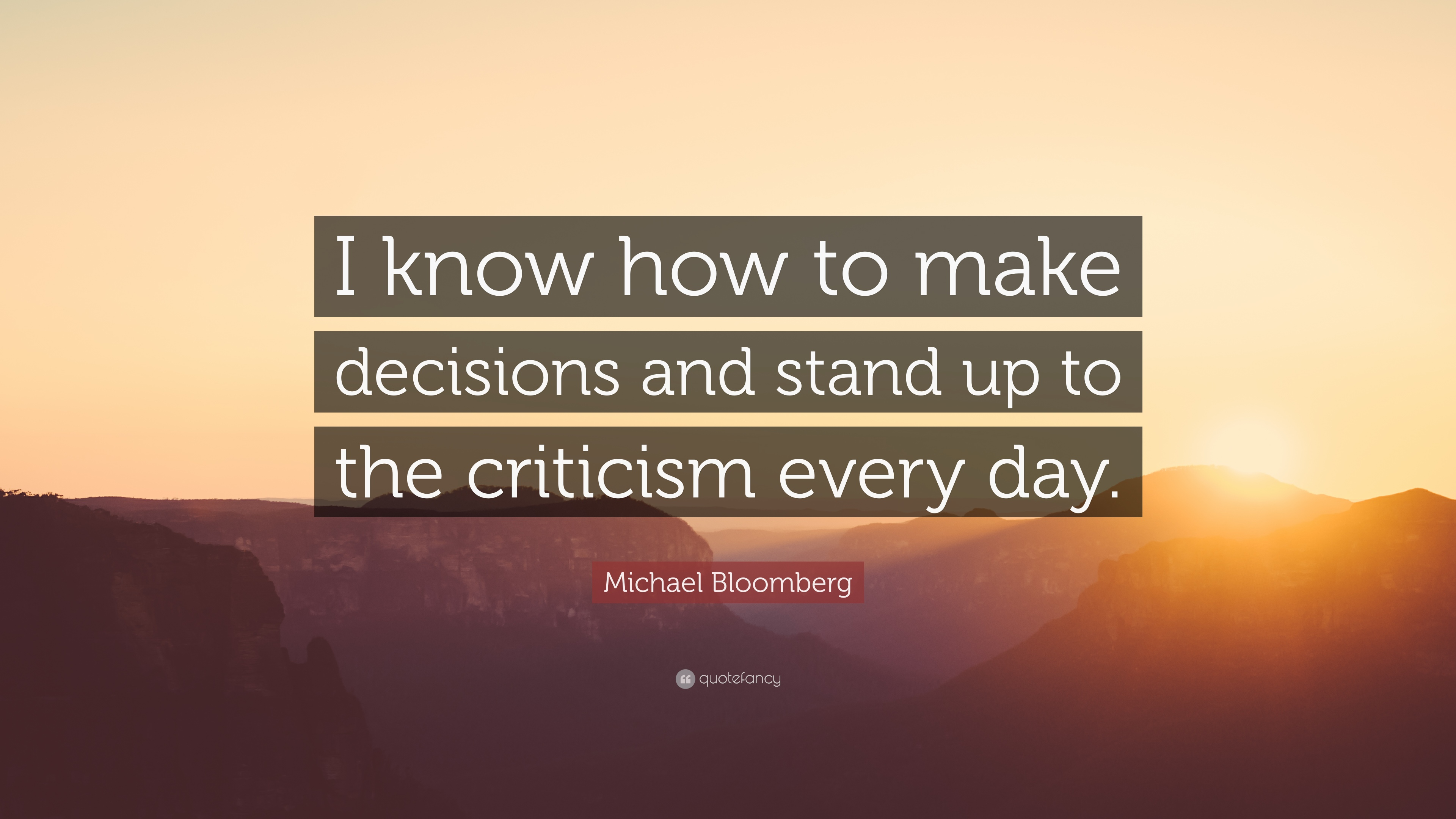 Michael Bloomberg Quote I Know How To Make Decisions And Stand Up