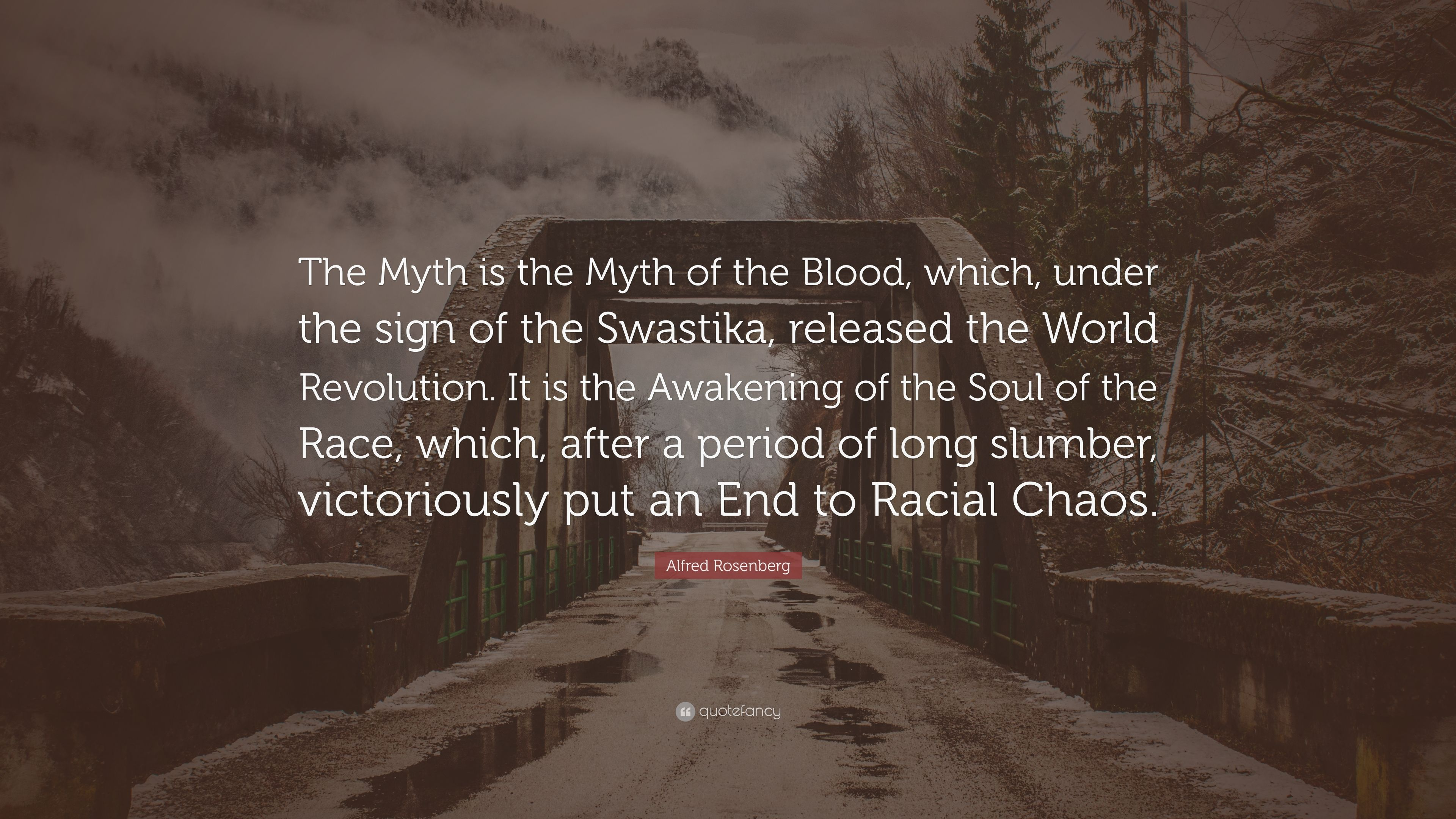"""Alfred Rosenberg Quote: """"The Myth Is The Myth Of The Blood"""