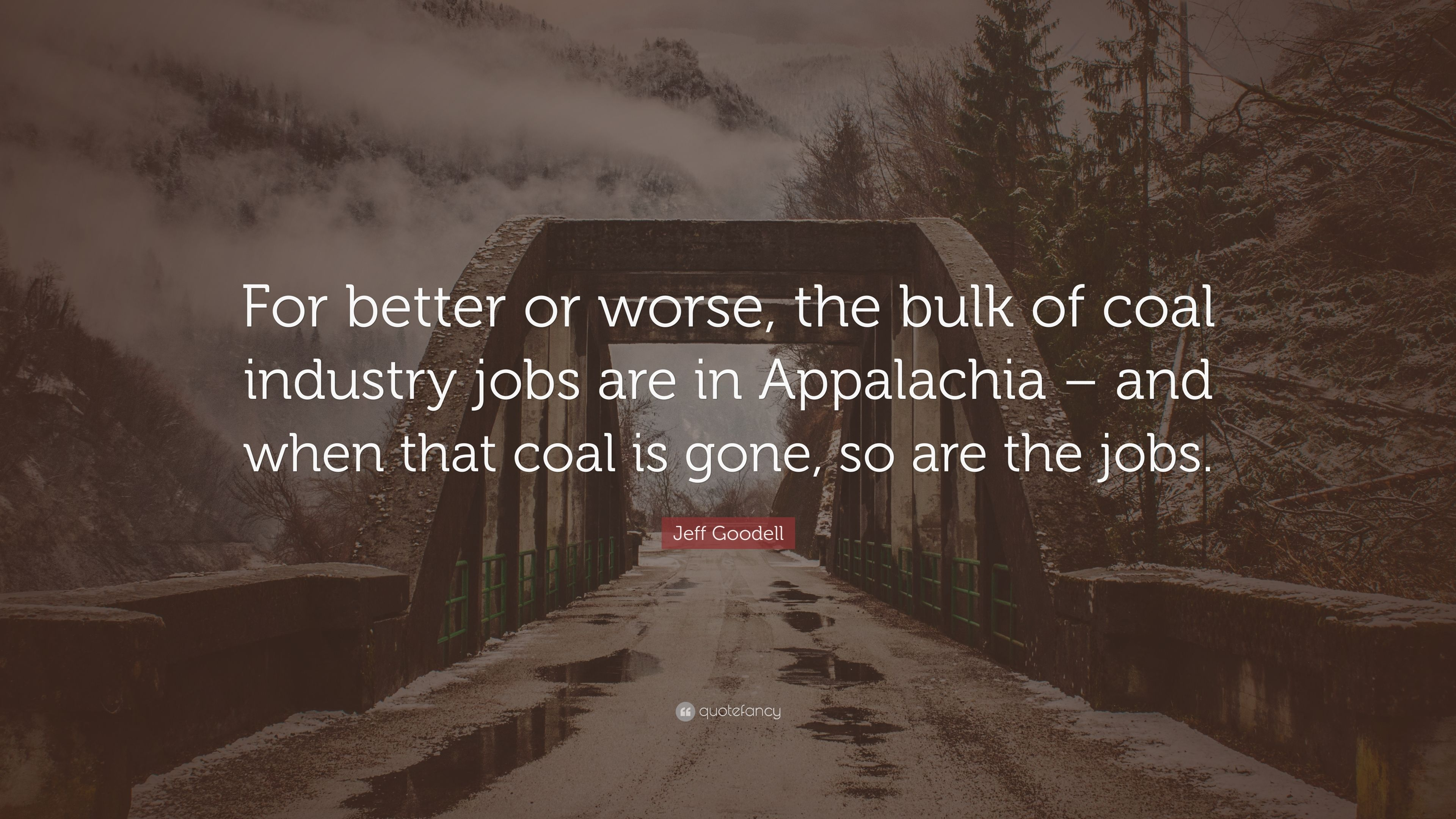 Jeff Goodell Quote For Better Or Worse The Bulk Of Coal Industry