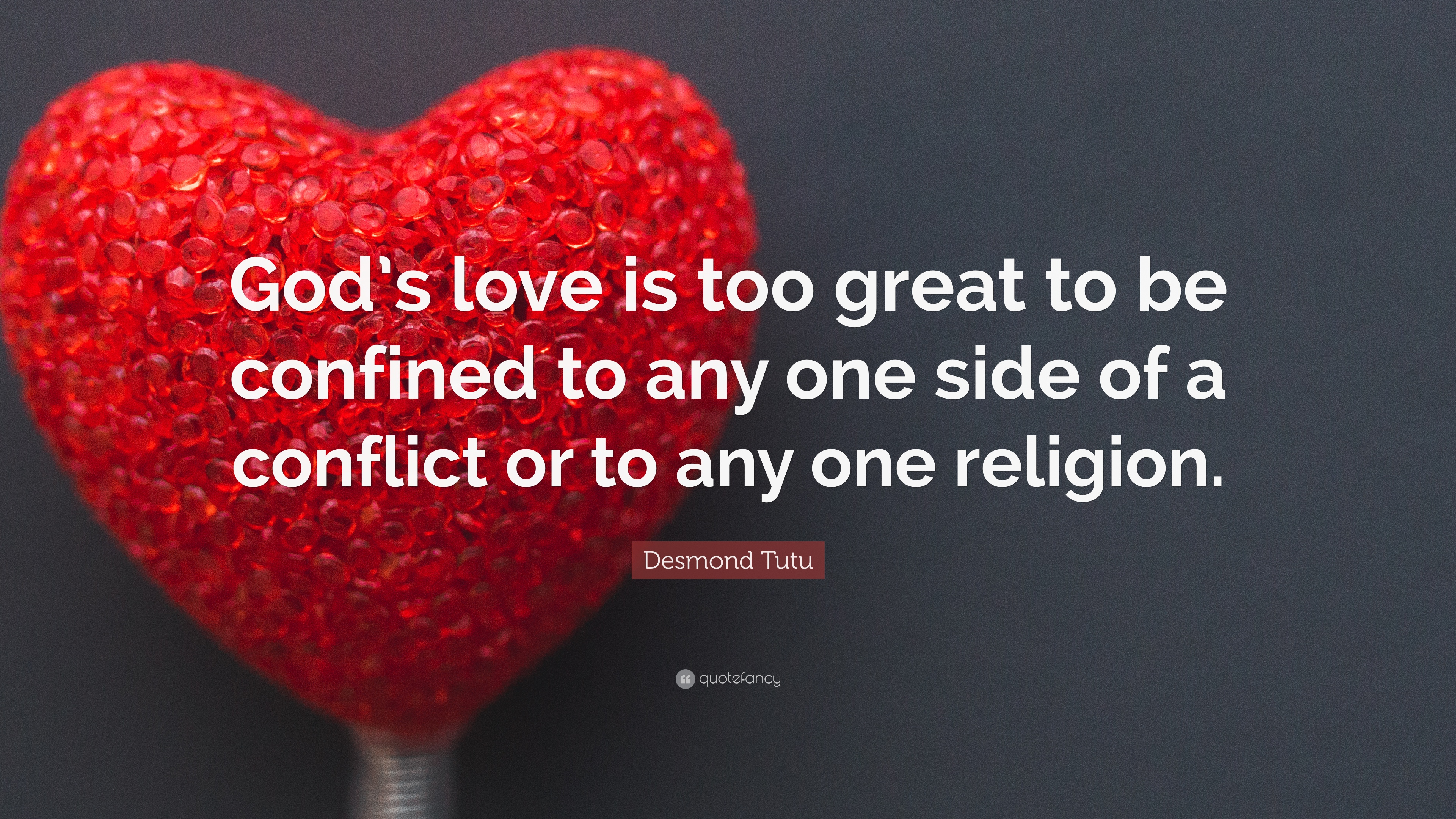 "Desmond Tutu Quote ""God s love is too great to be confined to any one"