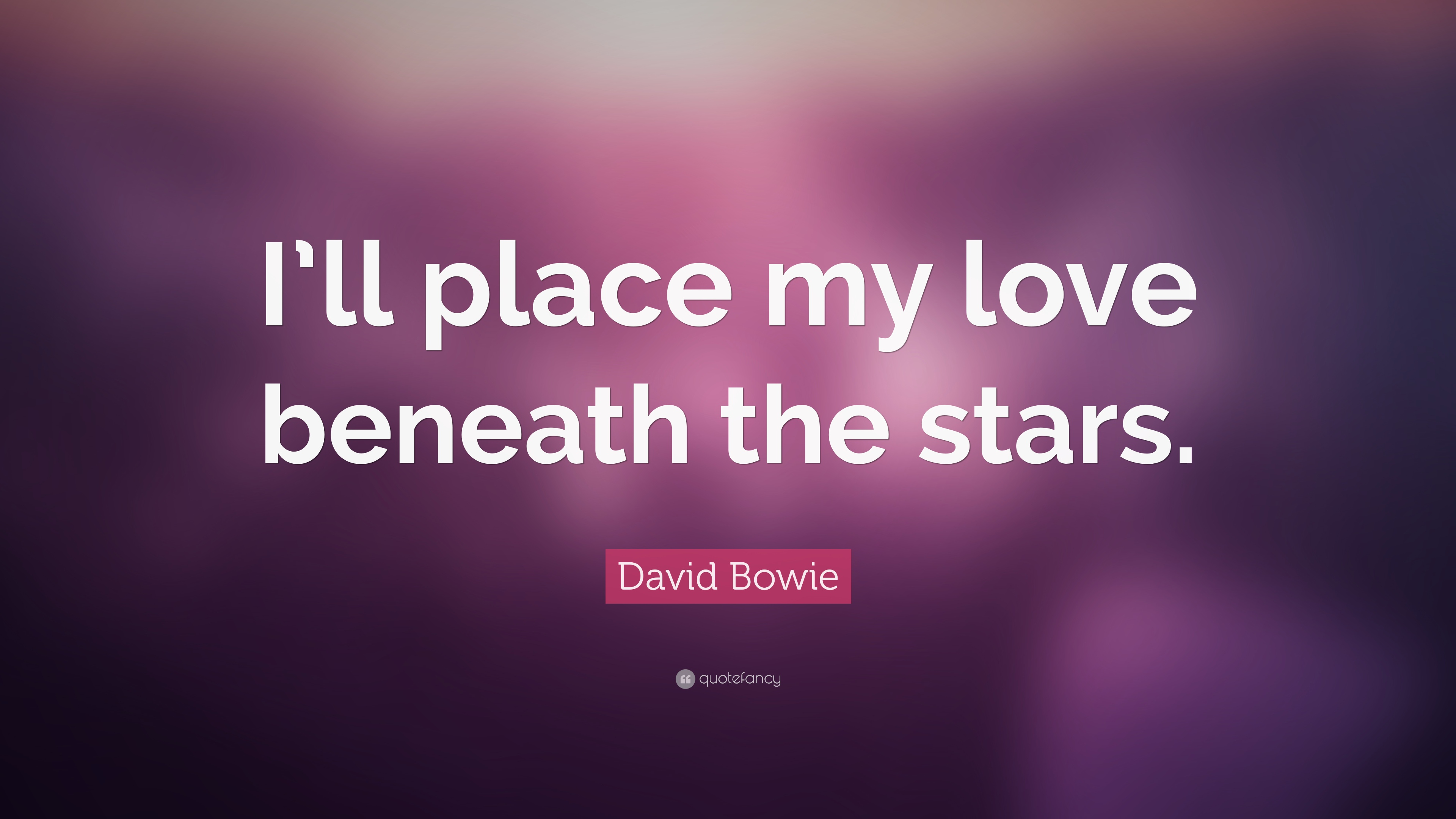 """David Bowie Quote: """"I\'ll place my love beneath the stars ..."""