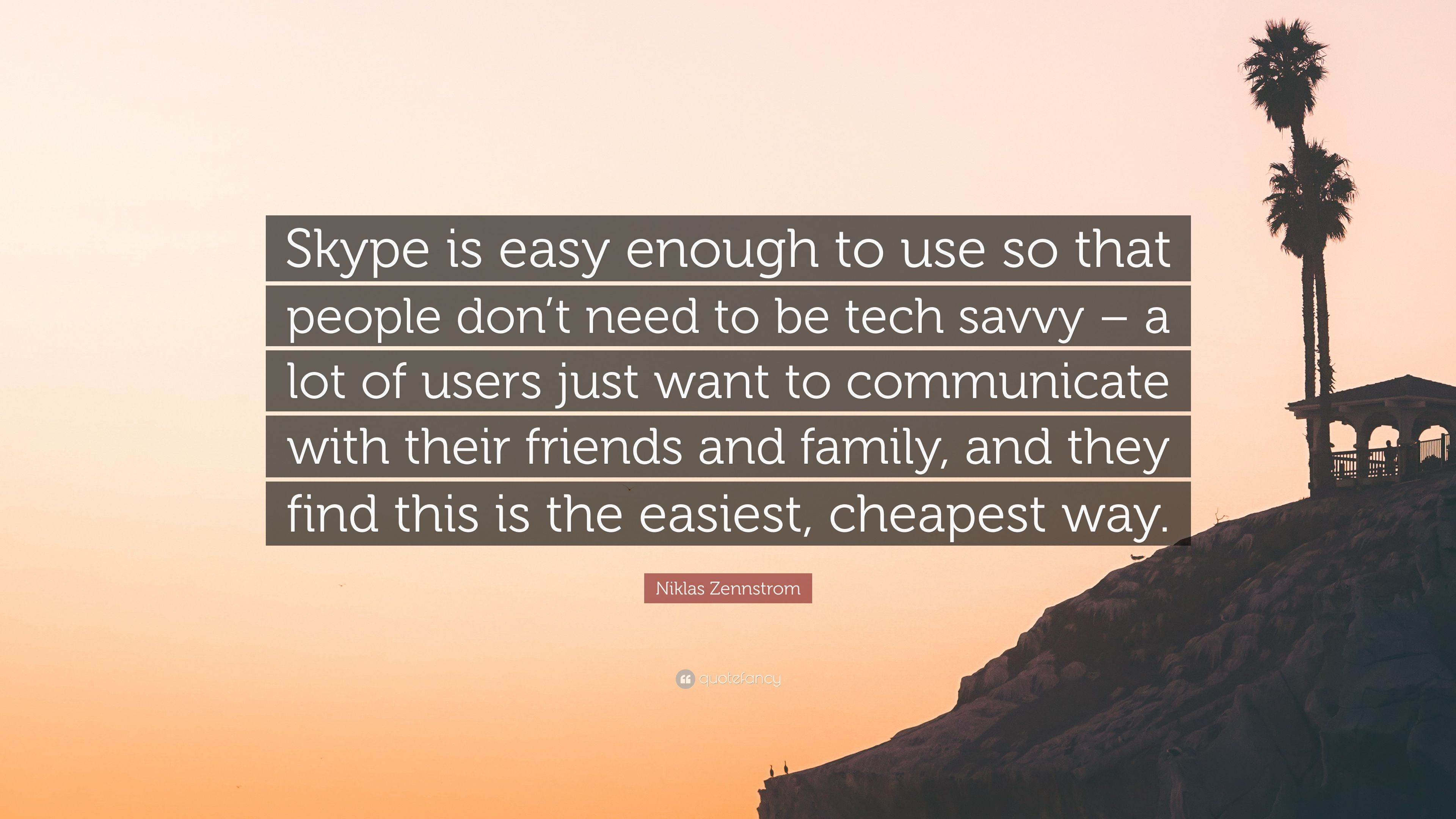 """Niklas Zennstrom Quote: """"Skype is easy enough to use so that"""