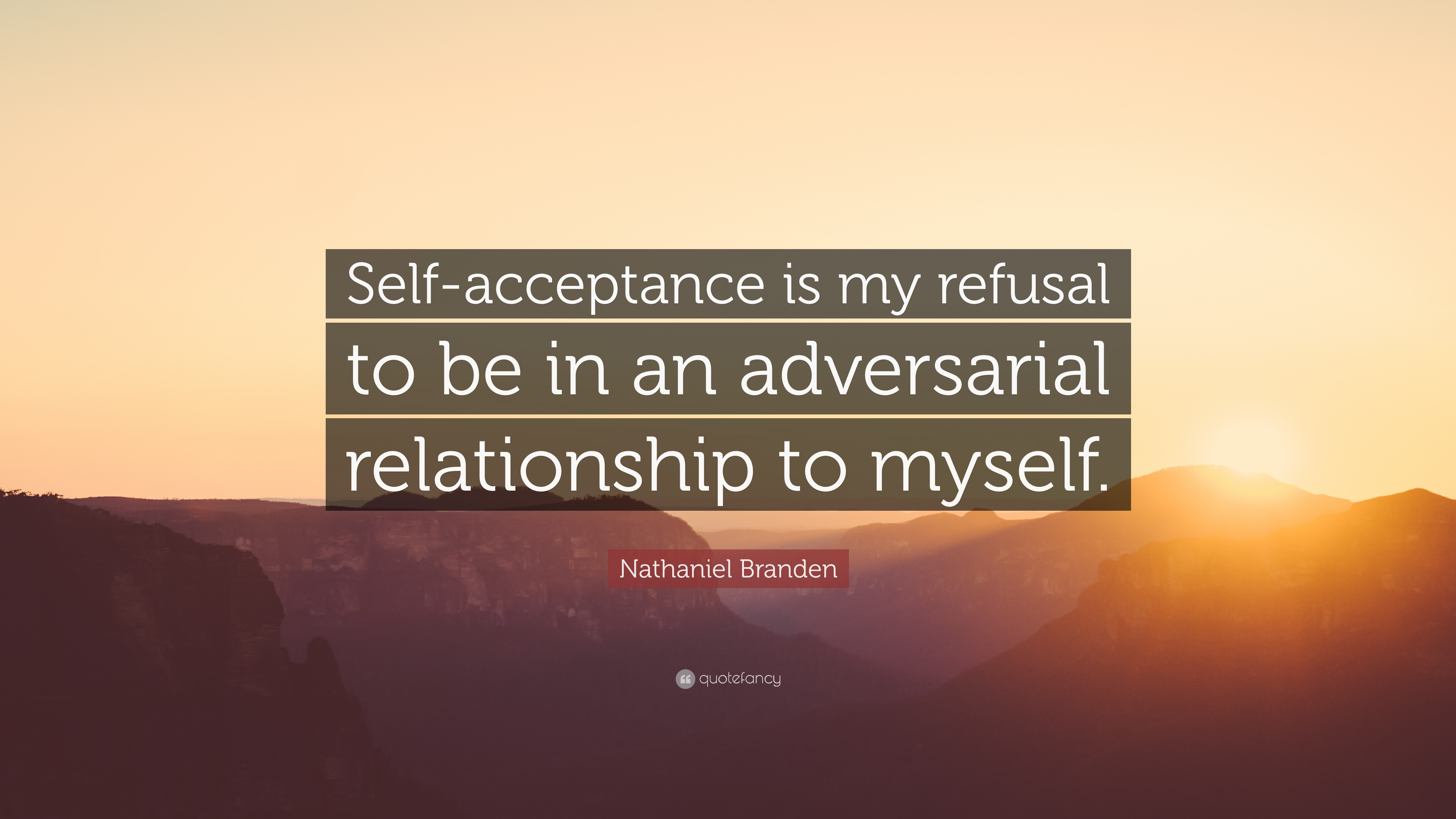 Nathaniel Branden Quote Self Acceptance Is My Refusal To Be In An