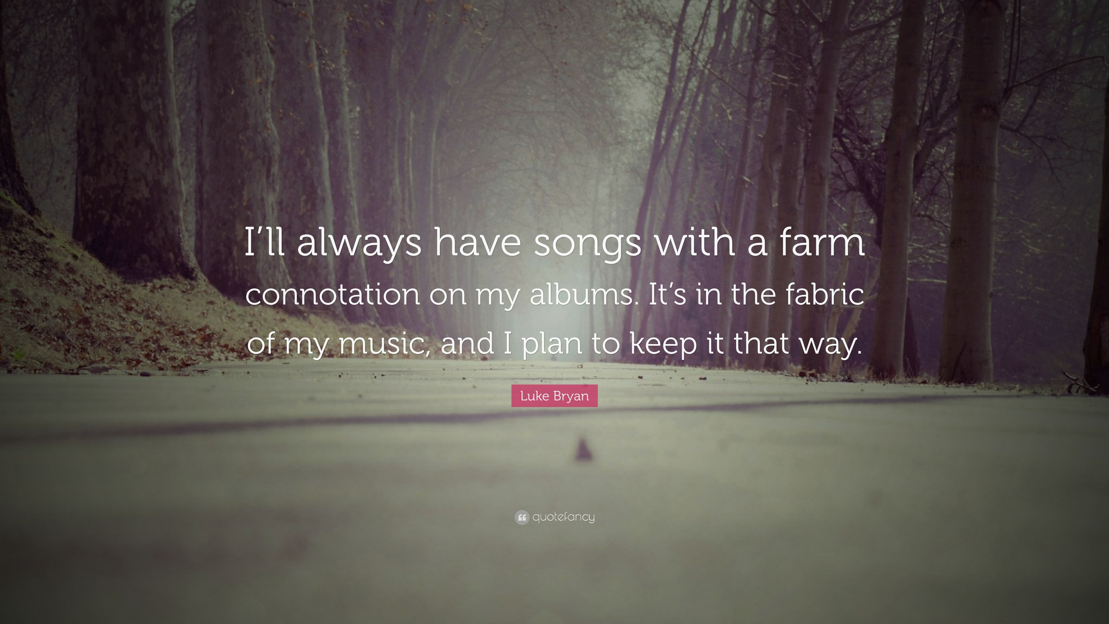 "Luke Bryan Quote: ""I\'ll always have songs with a farm ..."
