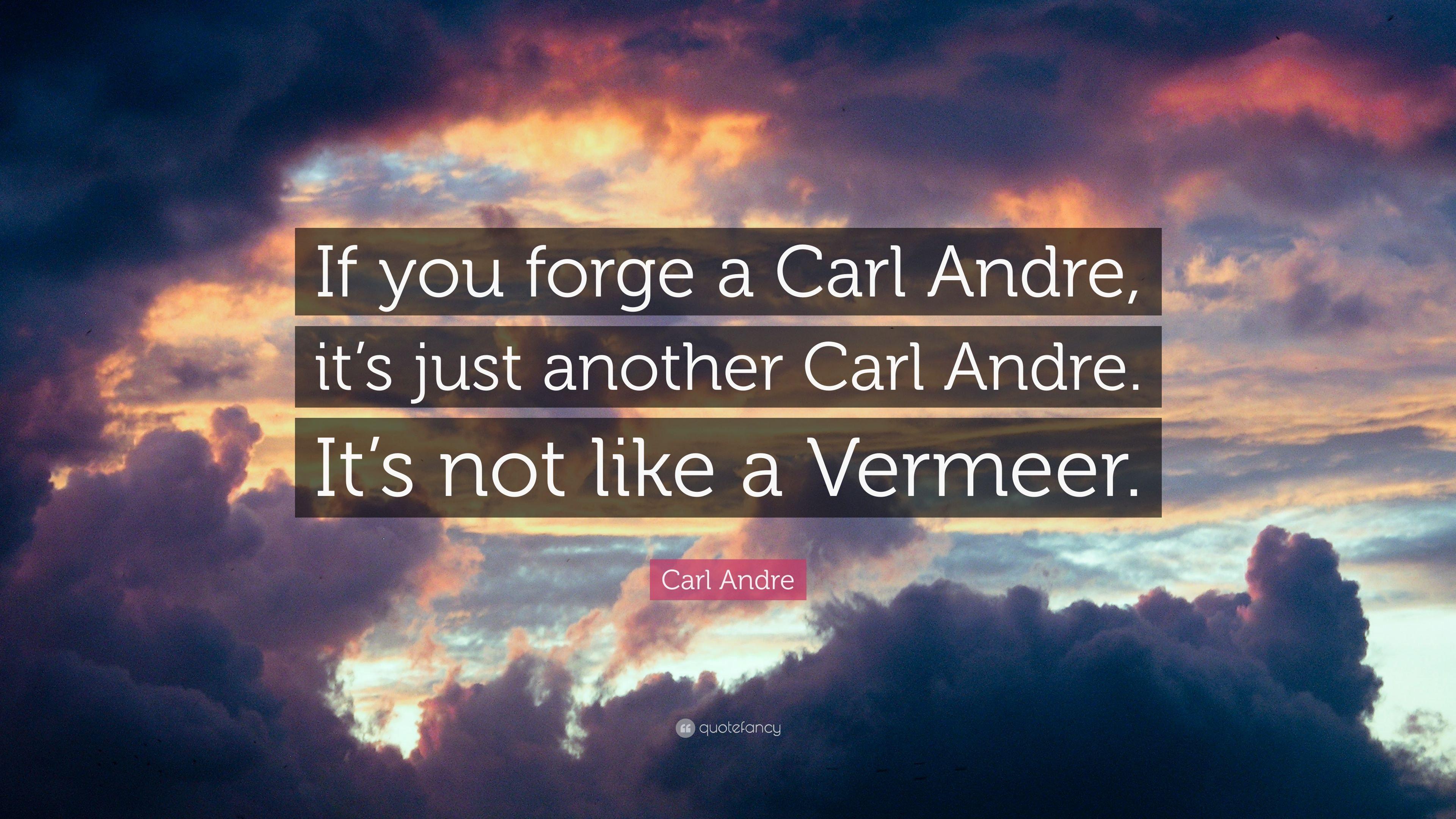 "Carl Andre Quote: ""If you forge a Carl"