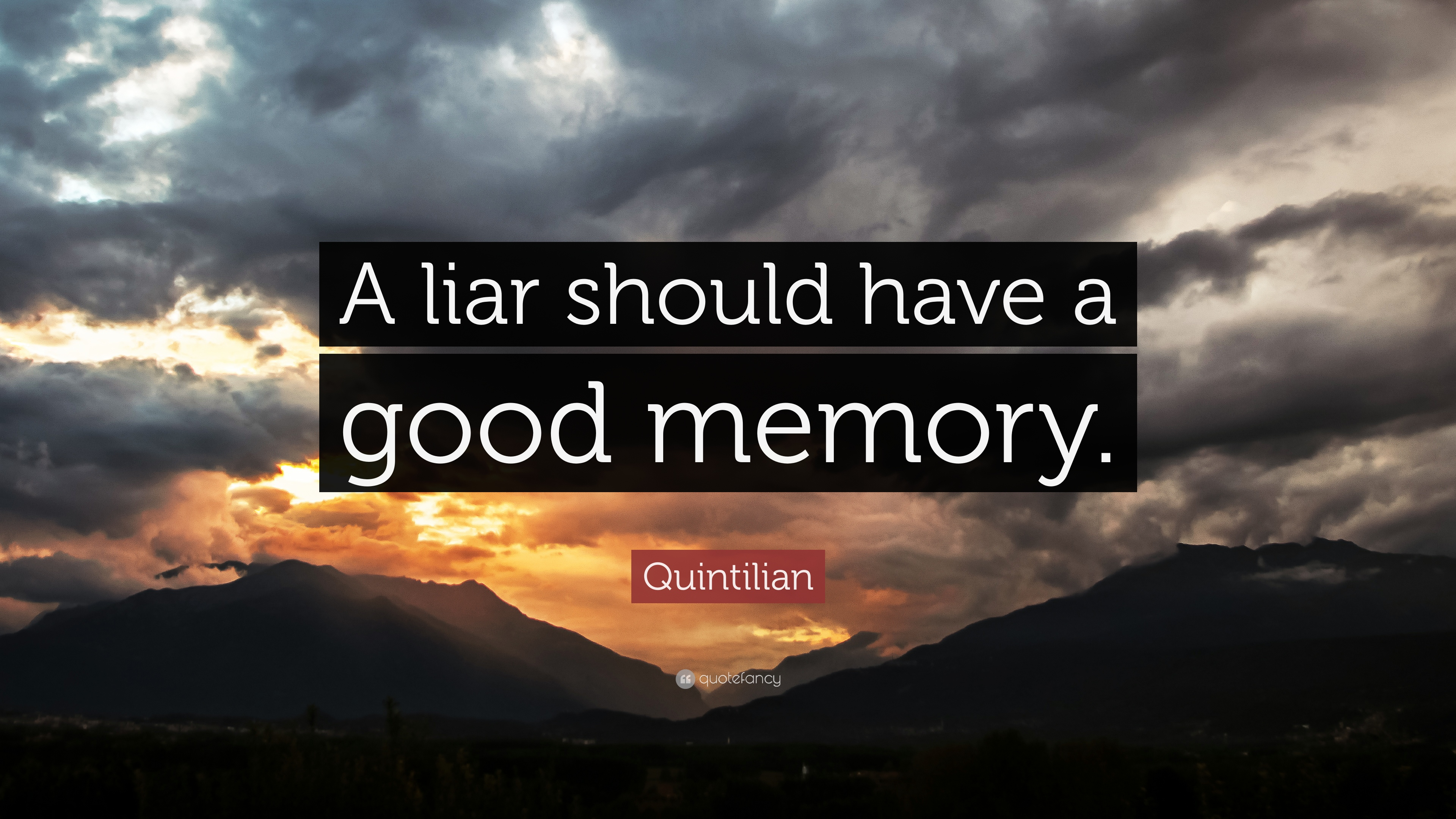 liars should have a good memory 96 proverbs about liar 1  more witnesses, all liars greek proverb 10  a liar ought to have a good memory dutch proverb 12 a liar should have a good.