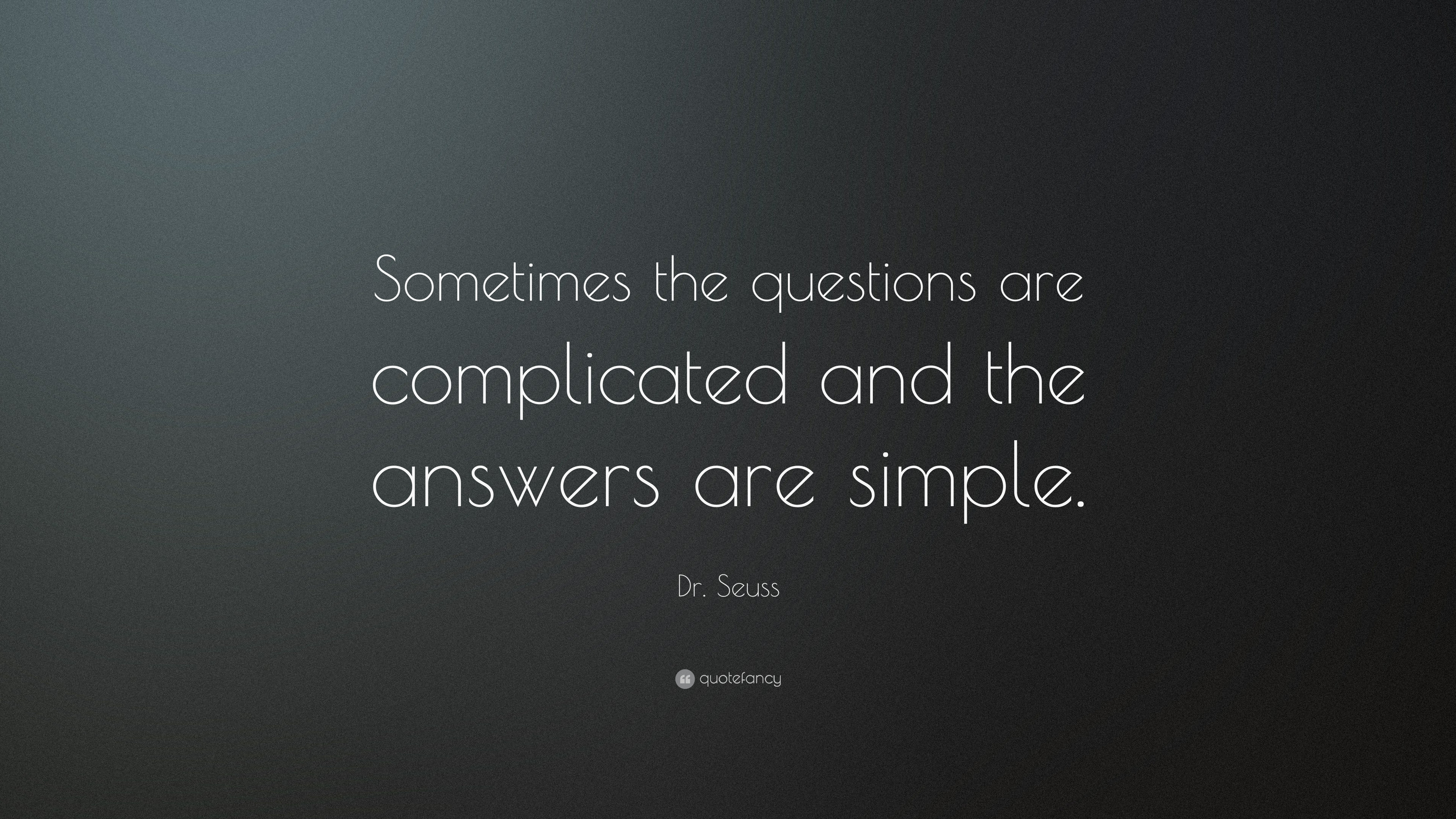 Image result for Sometimes the questions are complicated and the answers are simple.