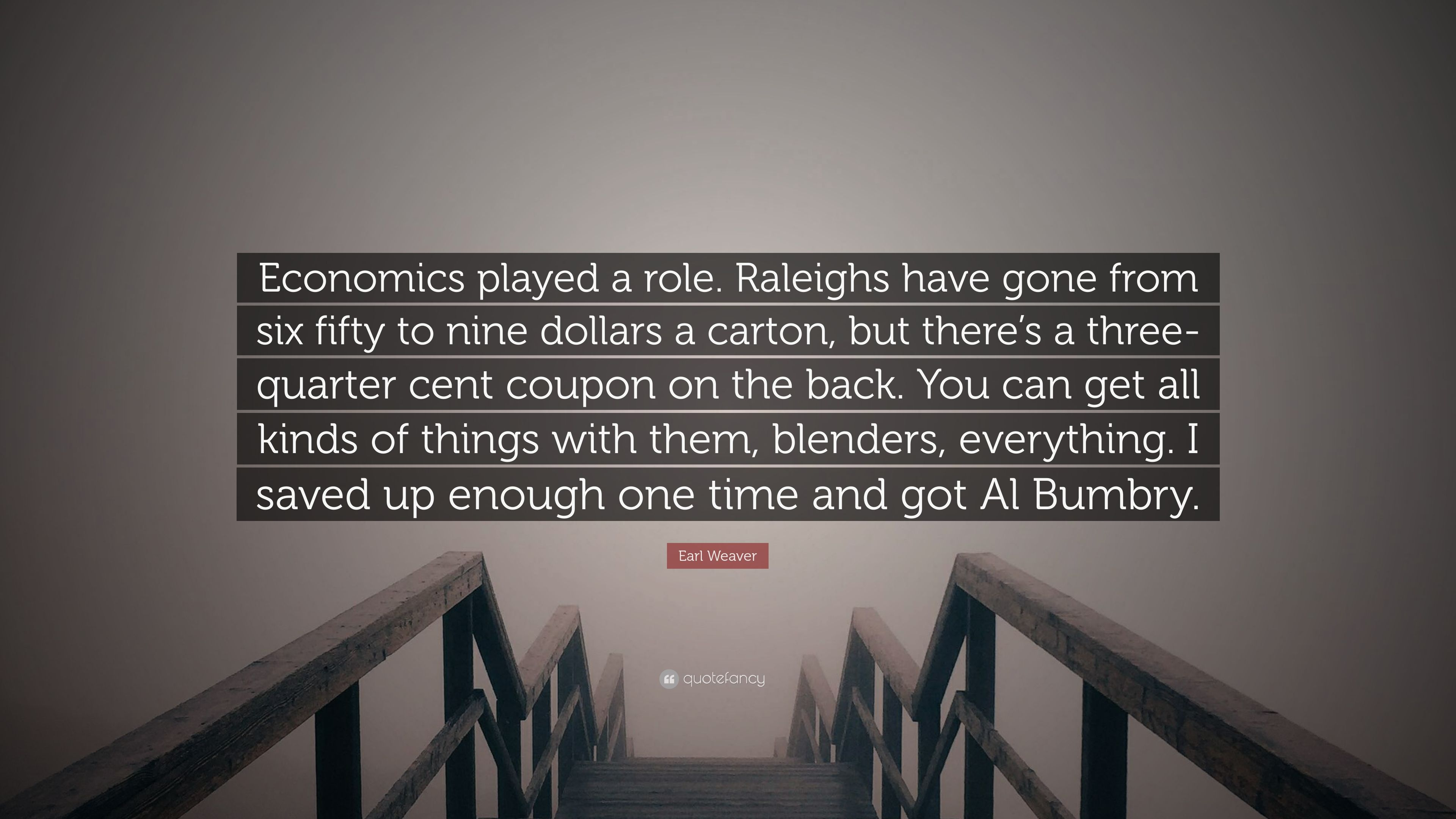 """Earl Weaver Quote: """"Economics played a role  Raleighs have"""