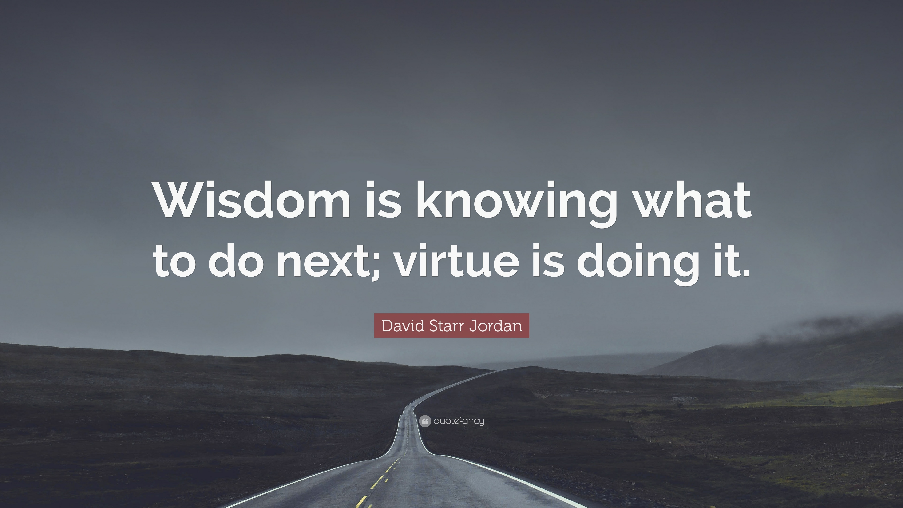 "David Starr Jordan Quote: ""Wisdom is knowing what to do next ..."