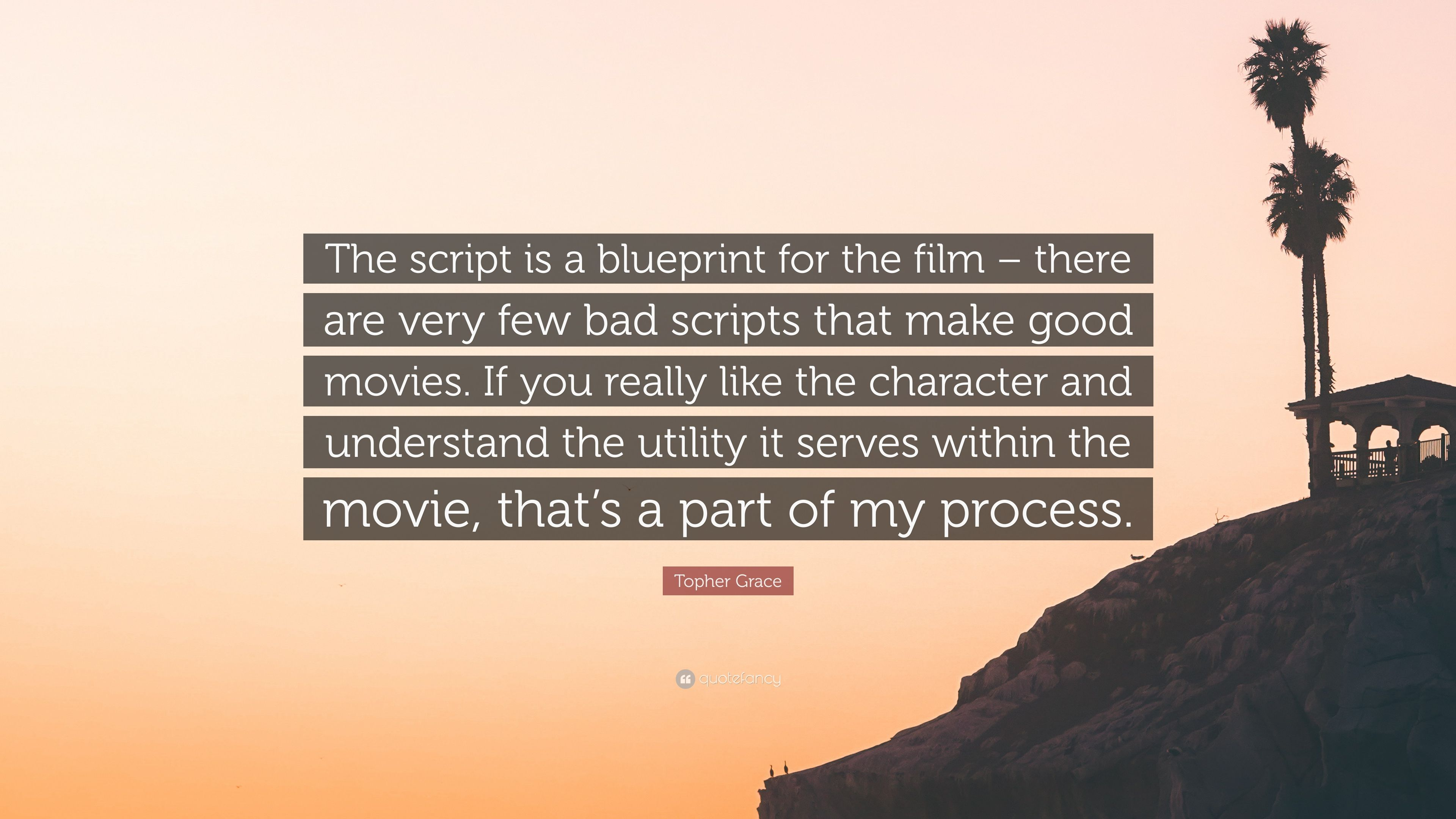 Topher grace quote the script is a blueprint for the film there topher grace quote the script is a blueprint for the film there are malvernweather Image collections