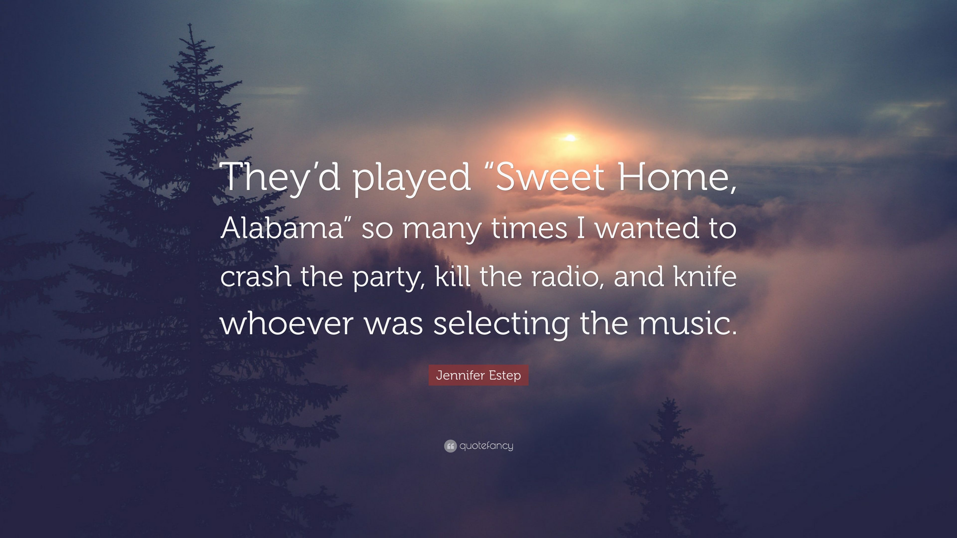 """jennifer estep quote """"they d played """"sweet home alabama"""" so many"""