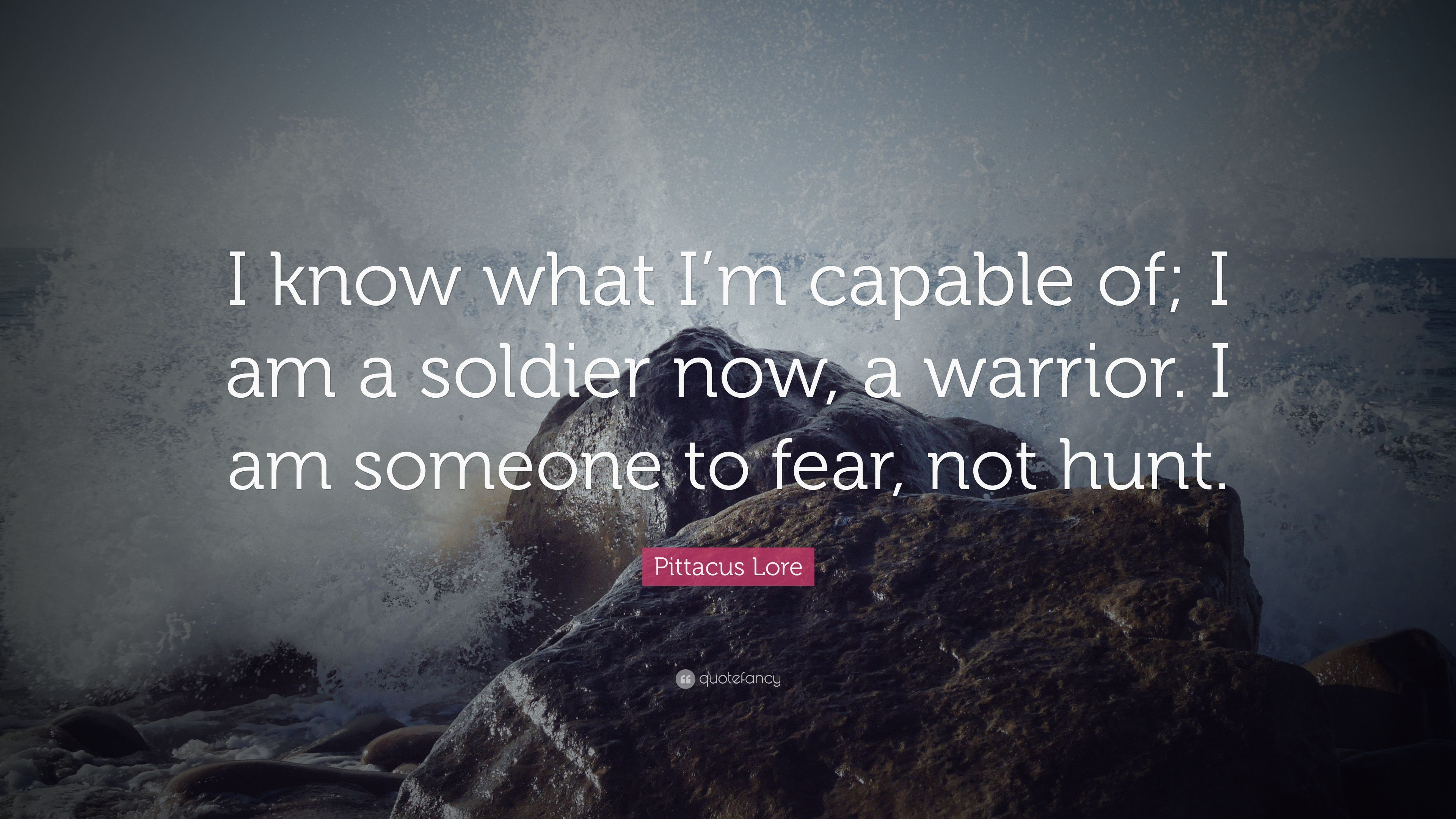 Pittacus Lore Quote I Know What Im Capable Of I Am A Soldier Now