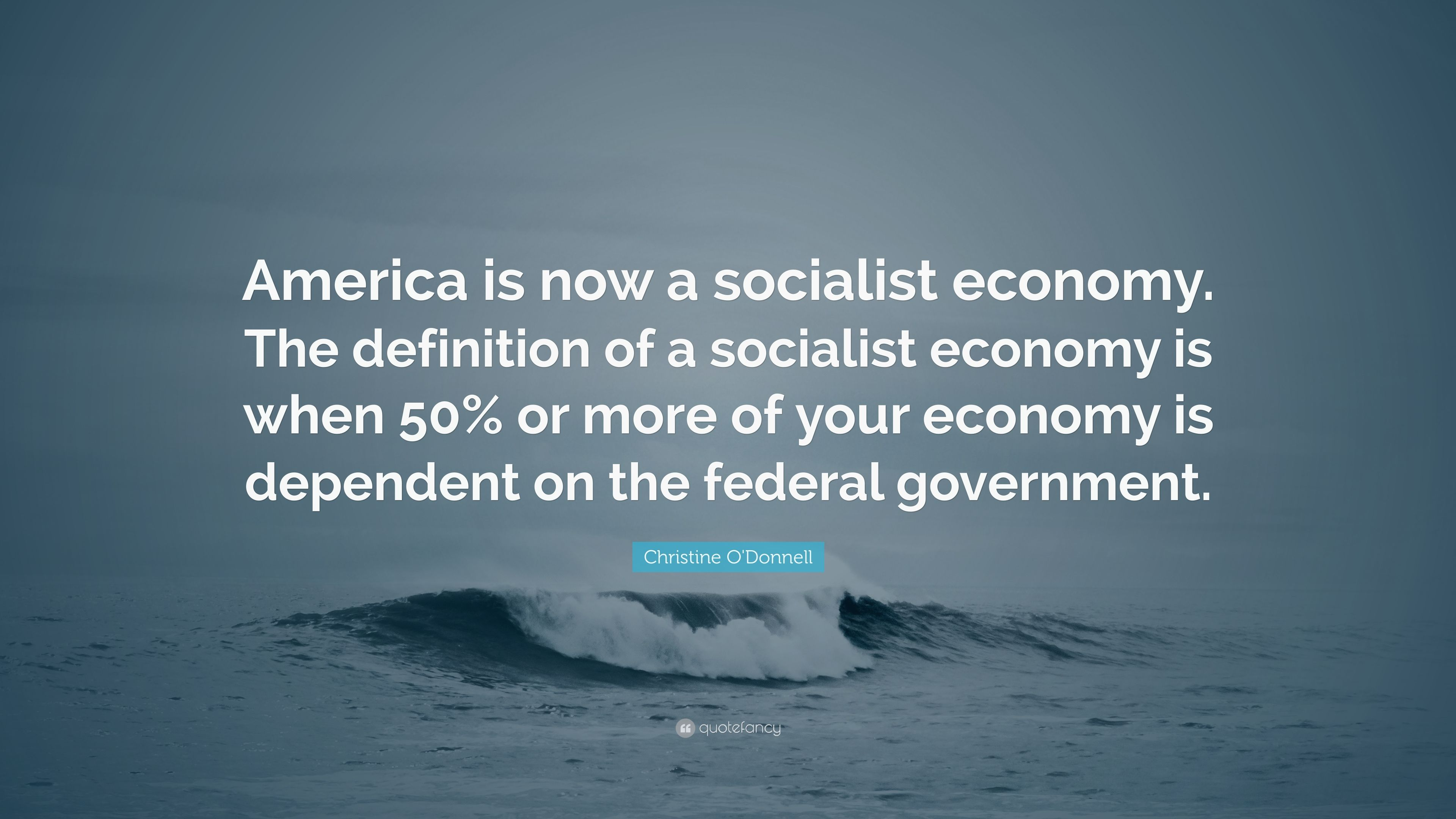 "christine o'donnell quote: ""america is now a socialist economy. the"