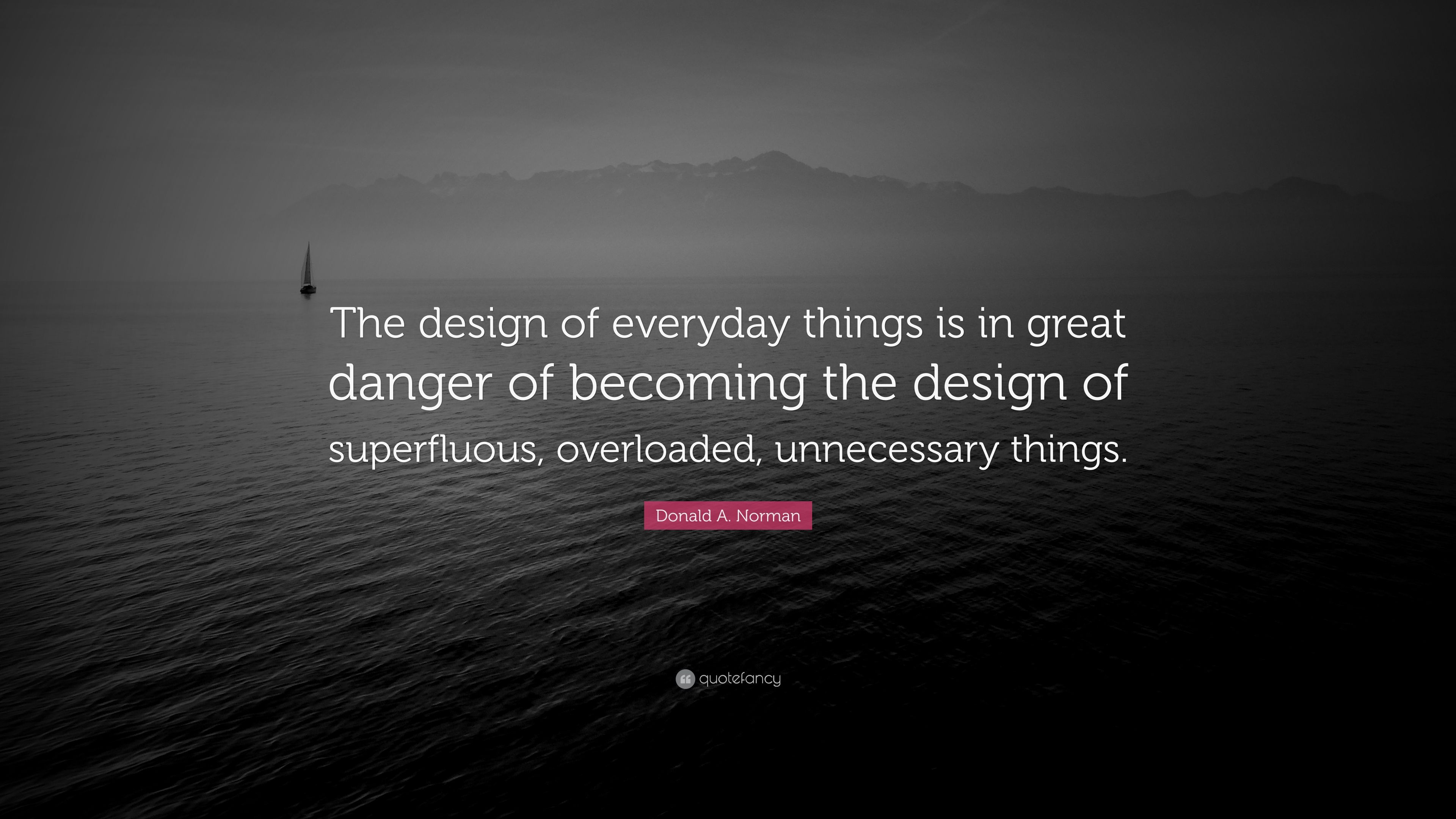 """donald a norman quote """"the design of everyday things is in great"""