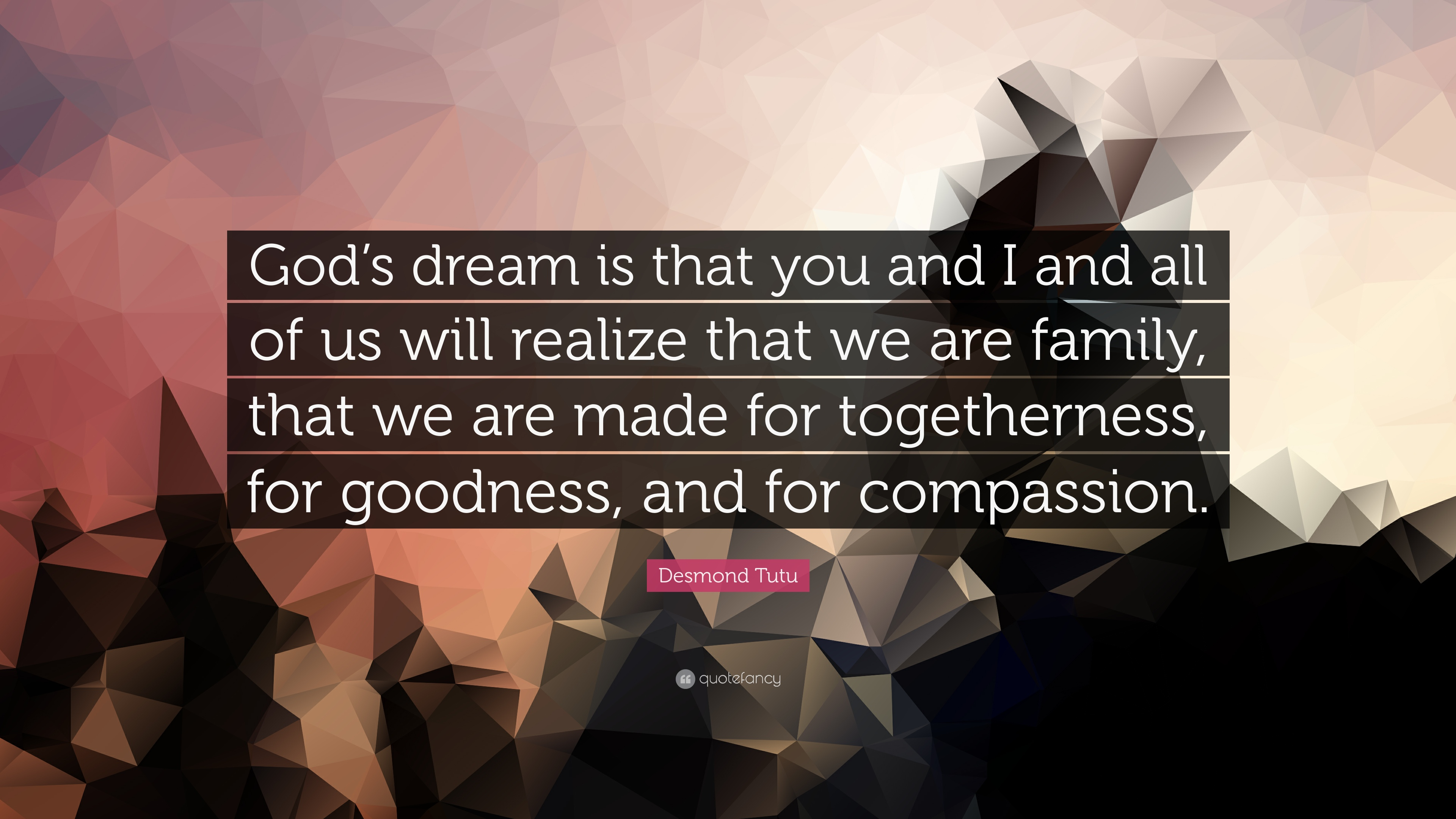 "We Are Family Quotes: Desmond Tutu Quote: ""God's Dream Is That You And I And All"