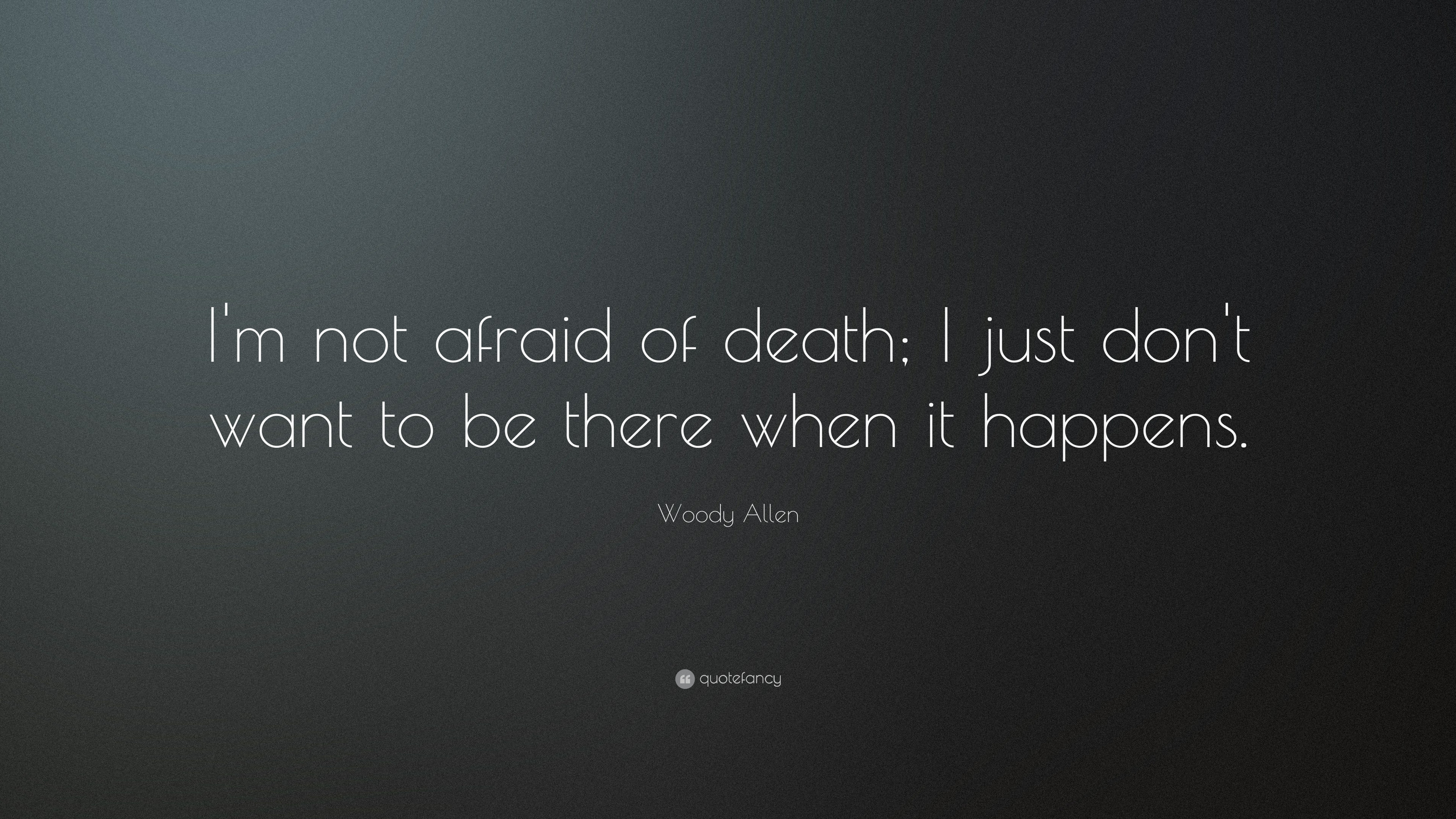 Woody Allen Quote Im Not Afraid Of Death I Just Dont Want To Be