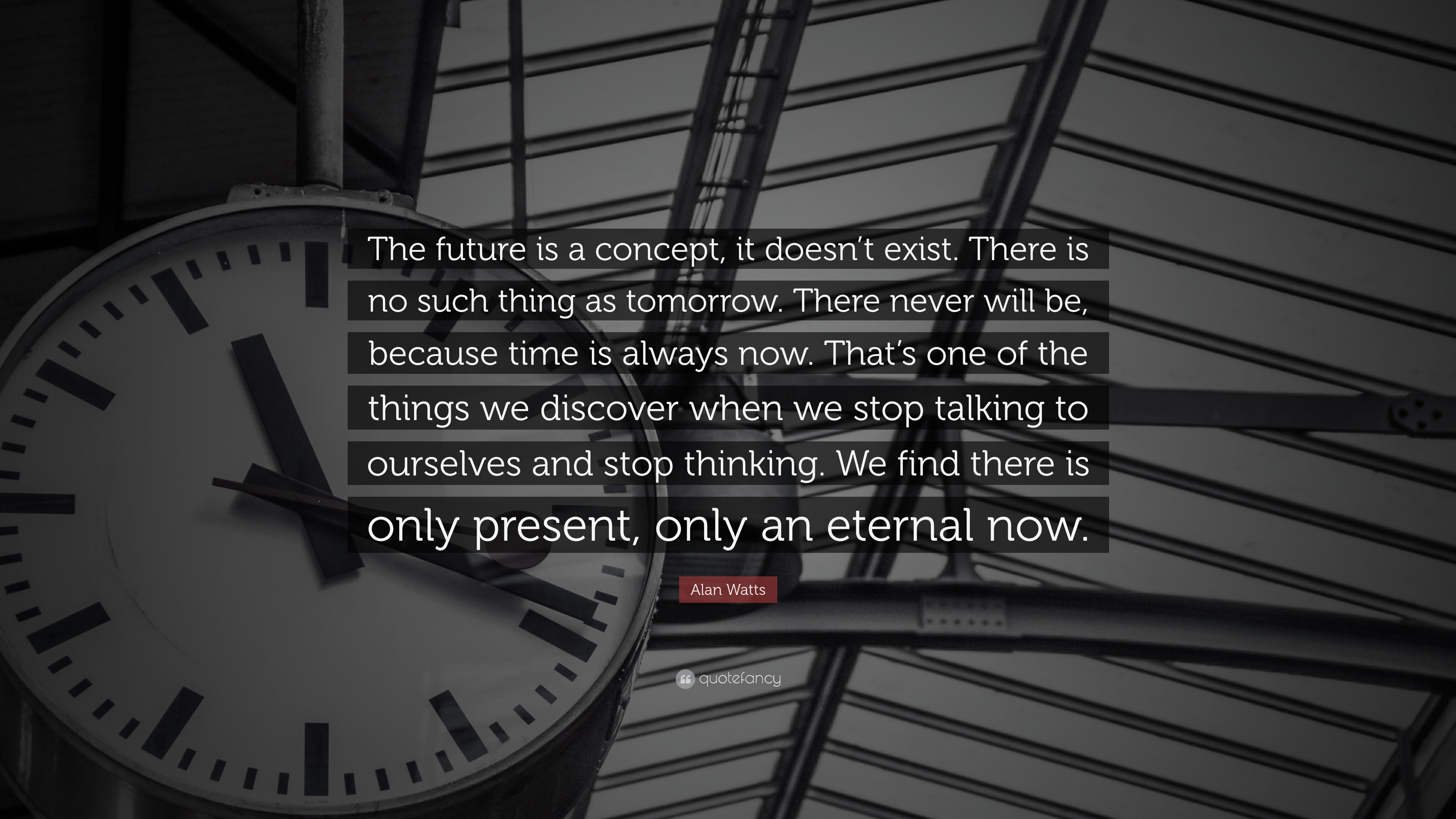 """The Future Is Now Quote Alan Watts Quote """"The Future Is A Concept It Doesn't Exist"""