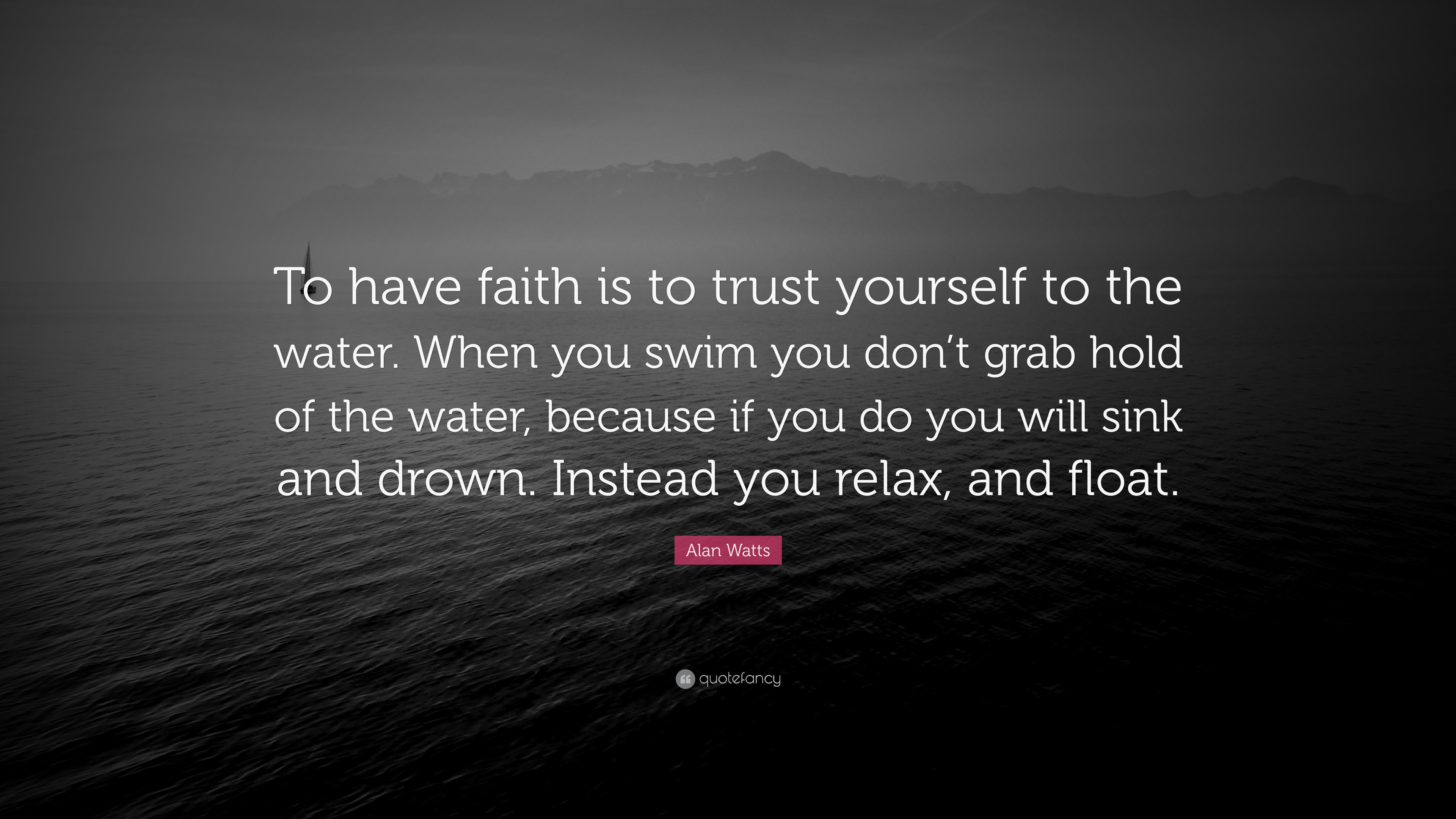 """Faith Quotes: Alan Watts Quote: """"To Have Faith Is To Trust Yourself To"""