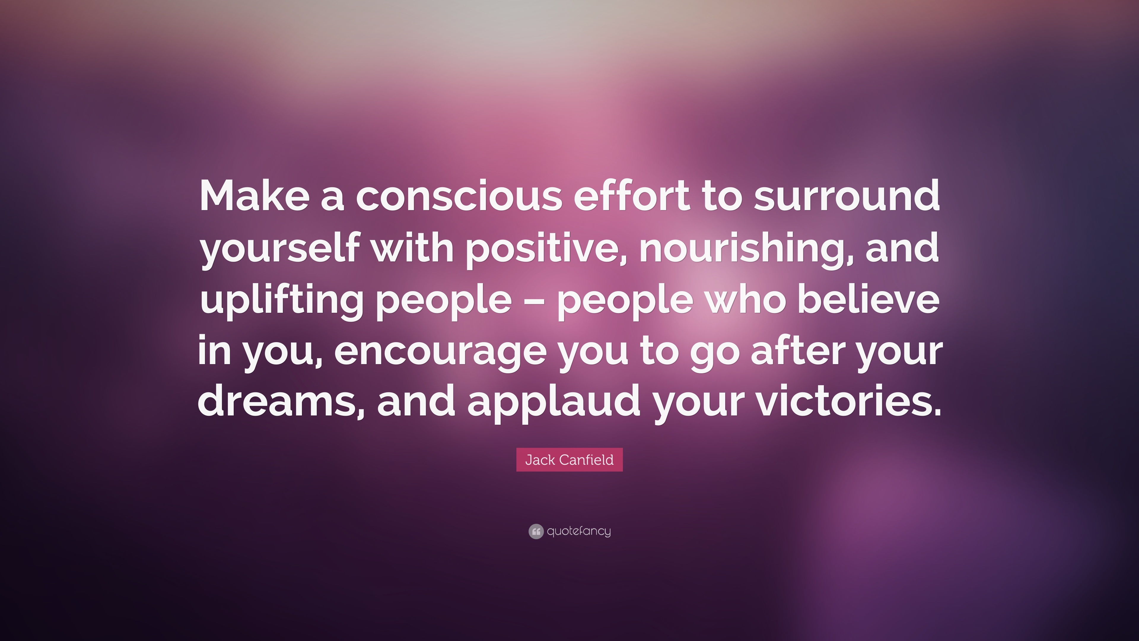 Jack Canfield Quote Make A Conscious Effort To Surround Yourself