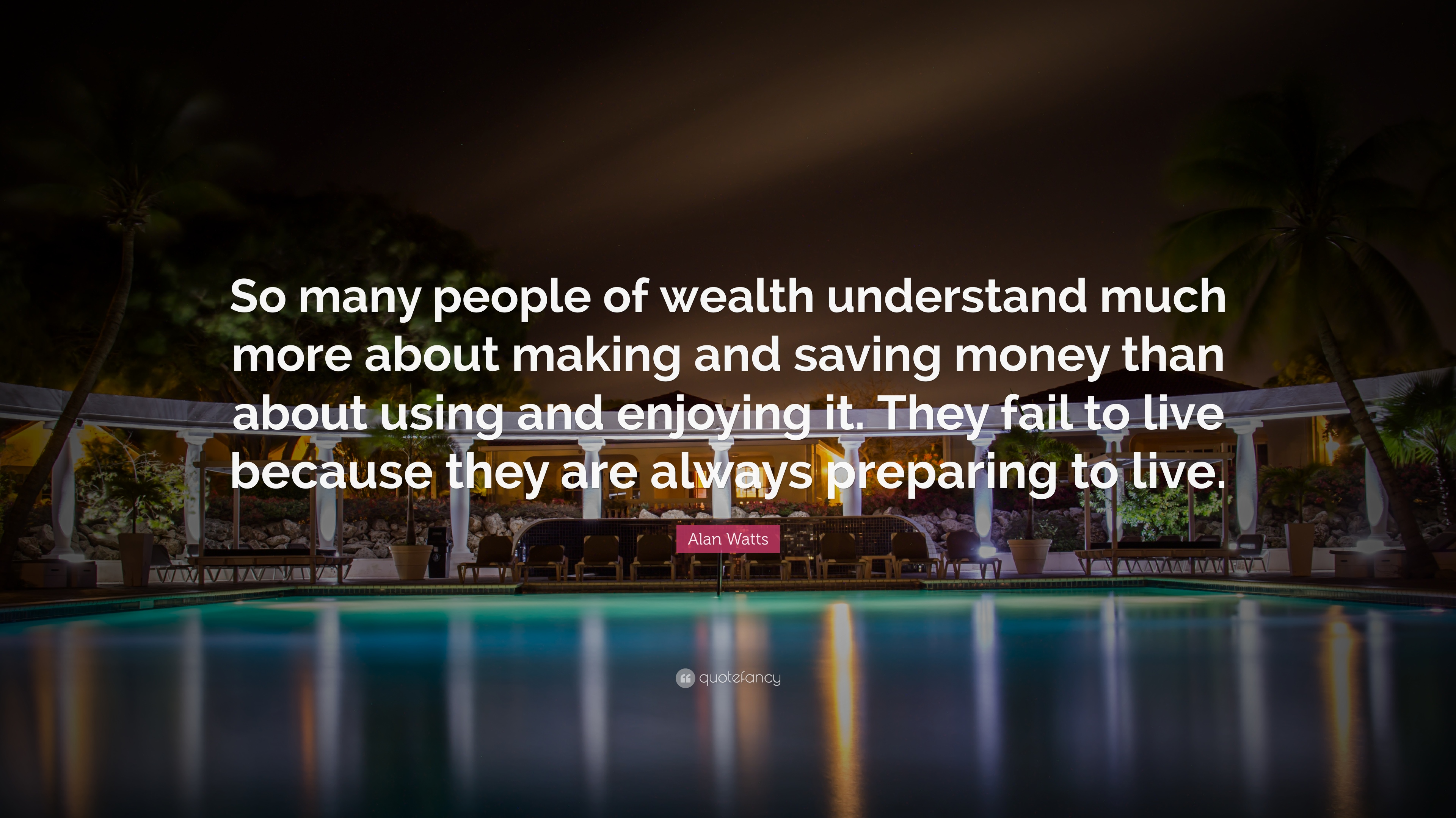 Alan Watts Quote So Many People Of Wealth Understand Much More