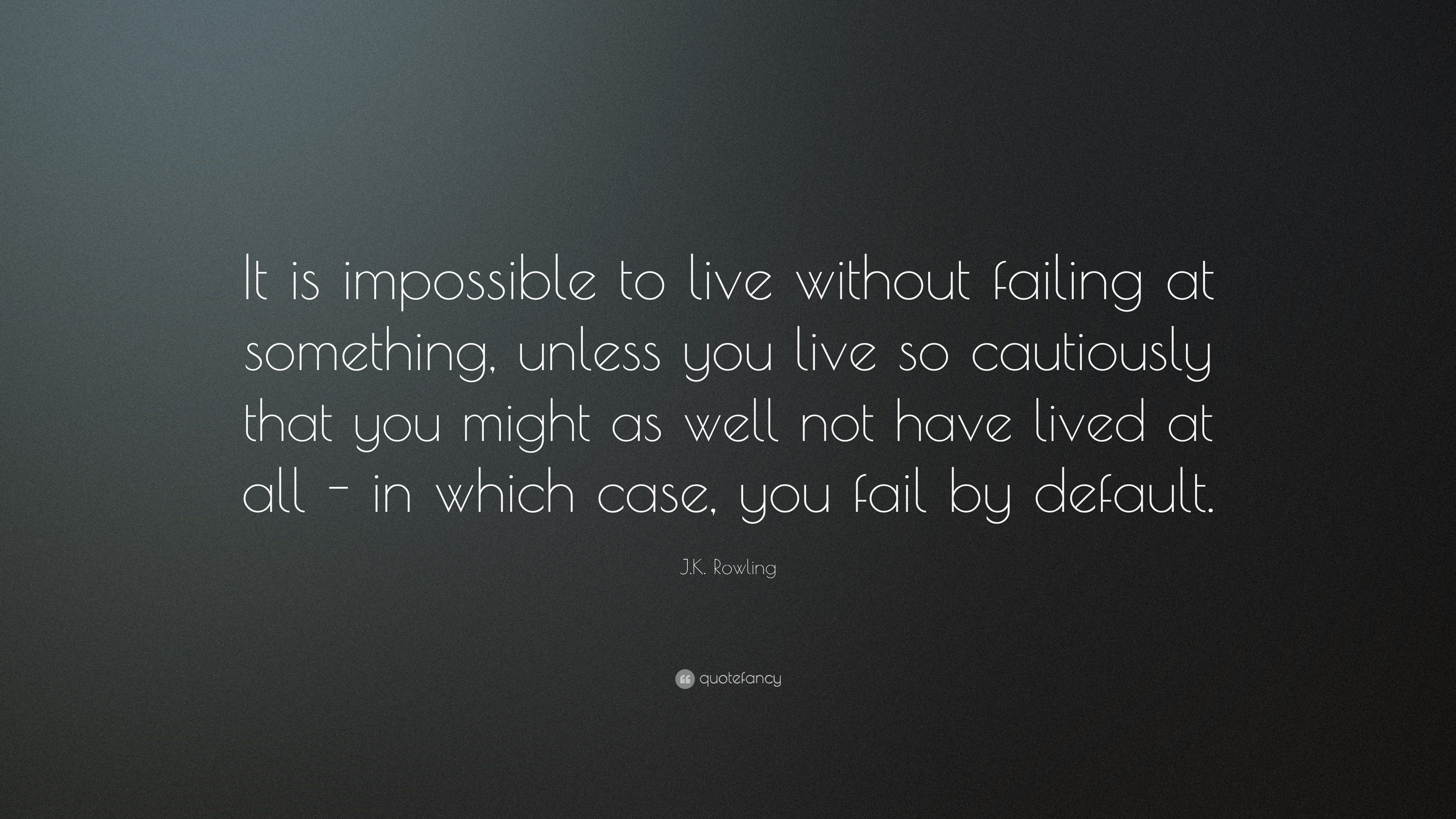 "Quote It J.krowling Quote ""It Is Impossible To Live Without Failing At"