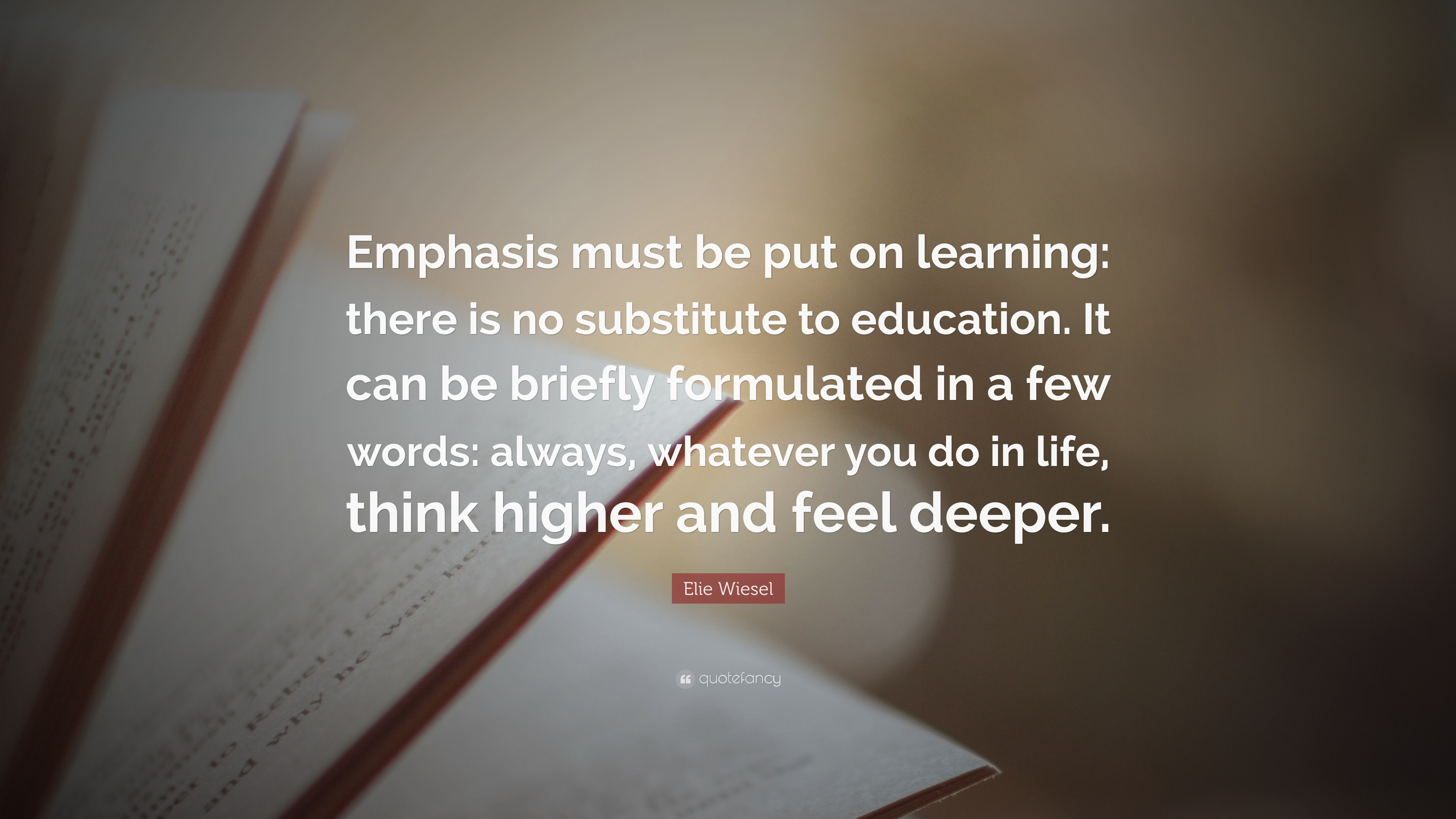 "Life Education Quotes Elie Wiesel Quote ""Emphasis Must Be Put On Learning There Is No"