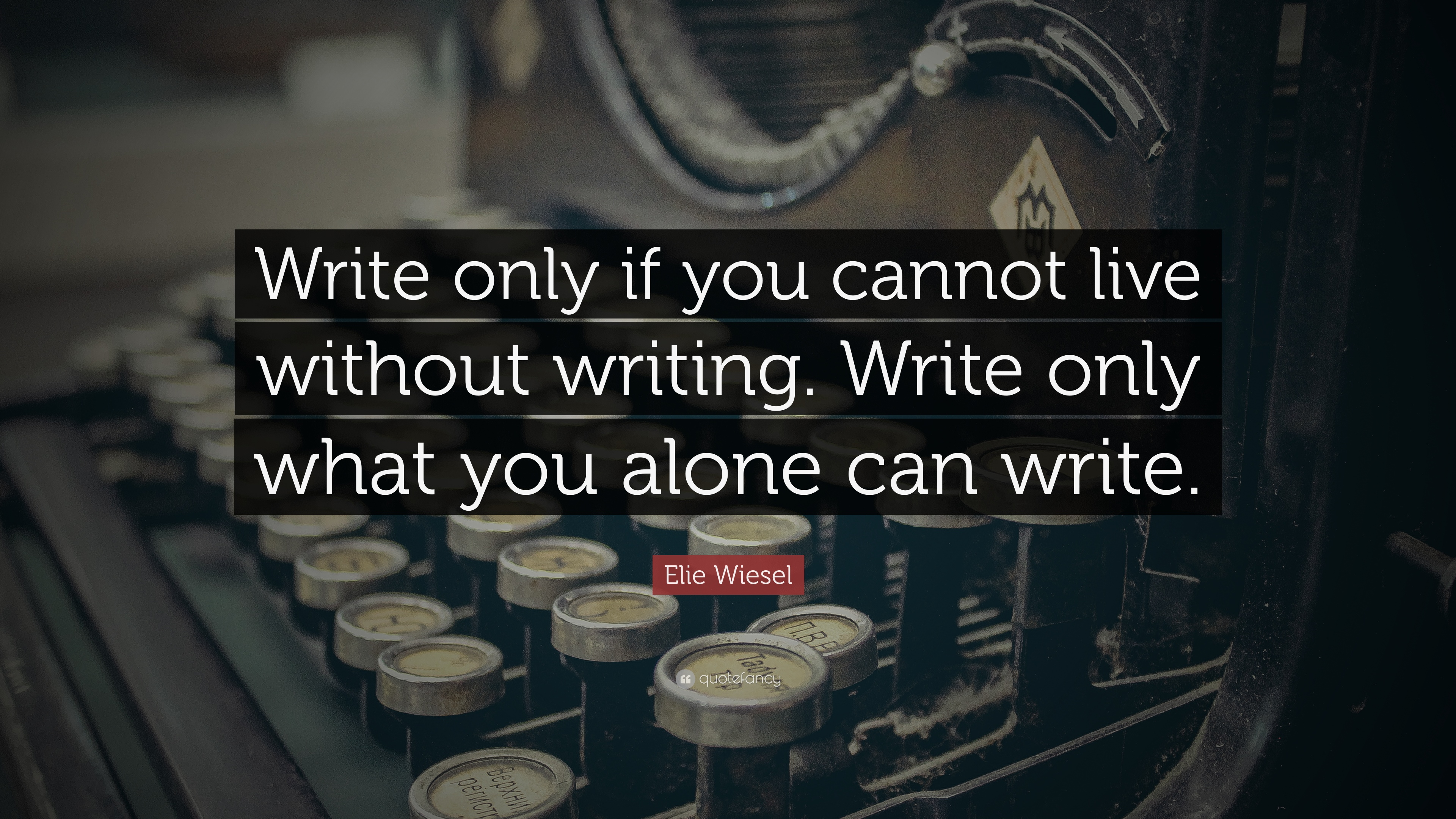 "Elie Wiesel Quote ""Write only if you cannot live without writing Write only"