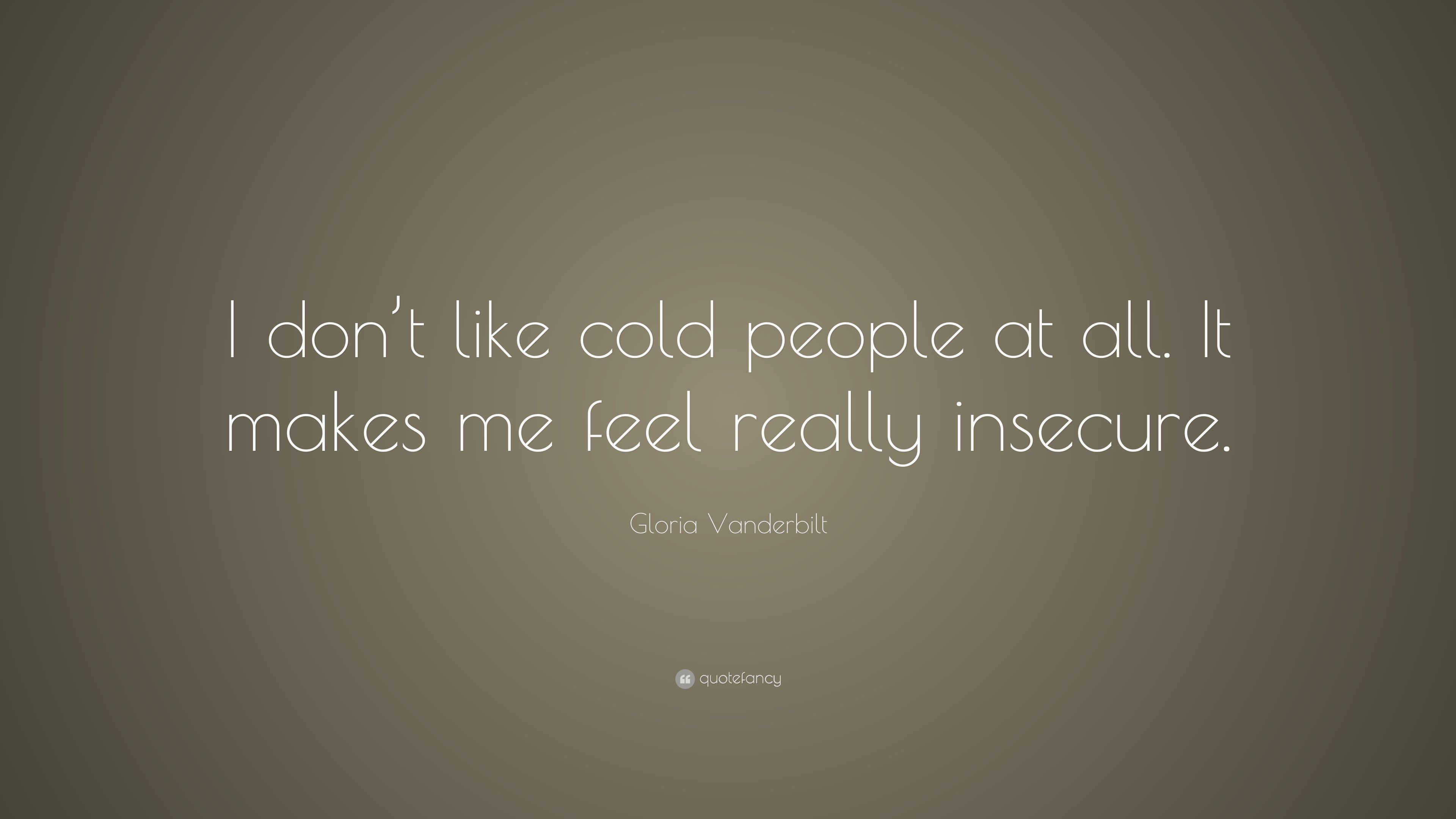 Gloria Vanderbilt Quote I Dont Like Cold People At All It Makes