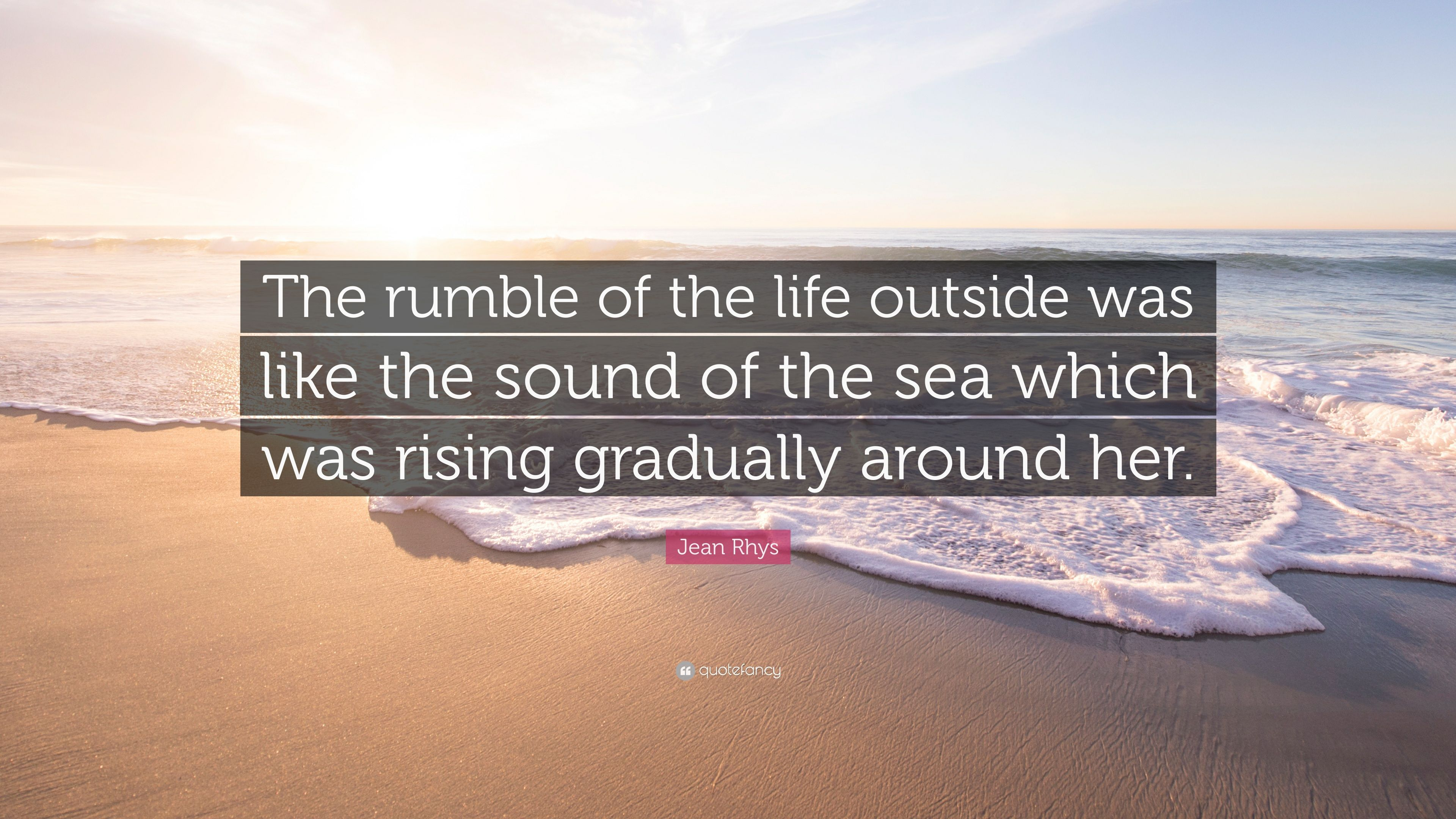 Jean Rhys Quote: U201cThe Rumble Of The Life Outside Was Like The Sound Of