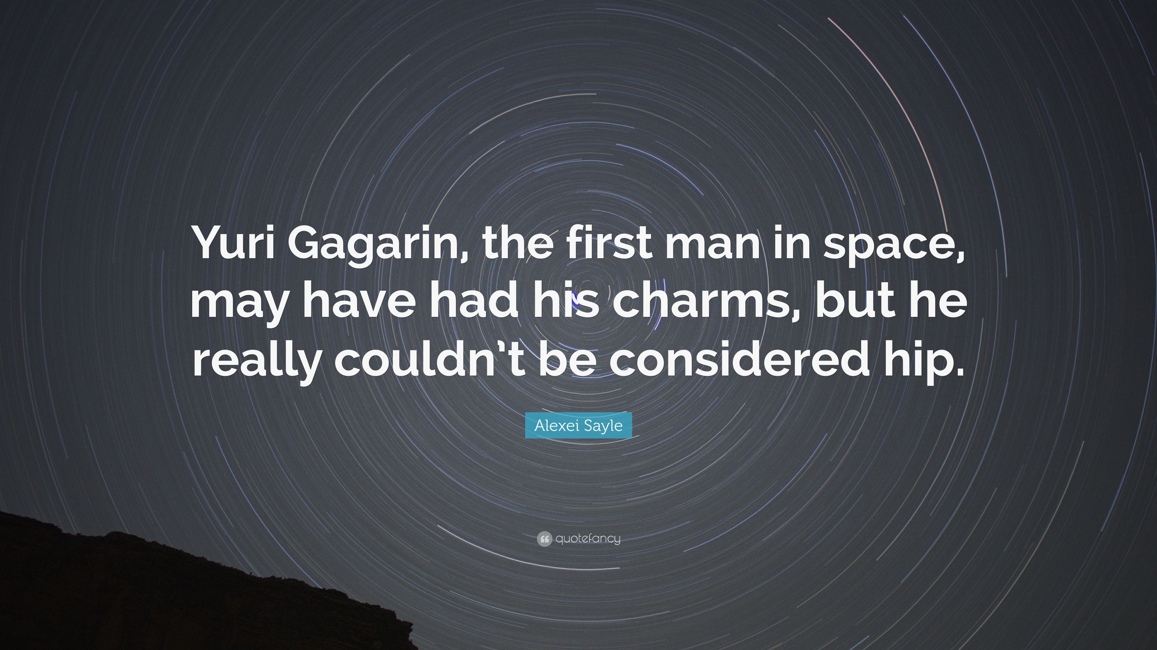 Alexei Sayle Quote Yuri Gagarin The First Man In Space