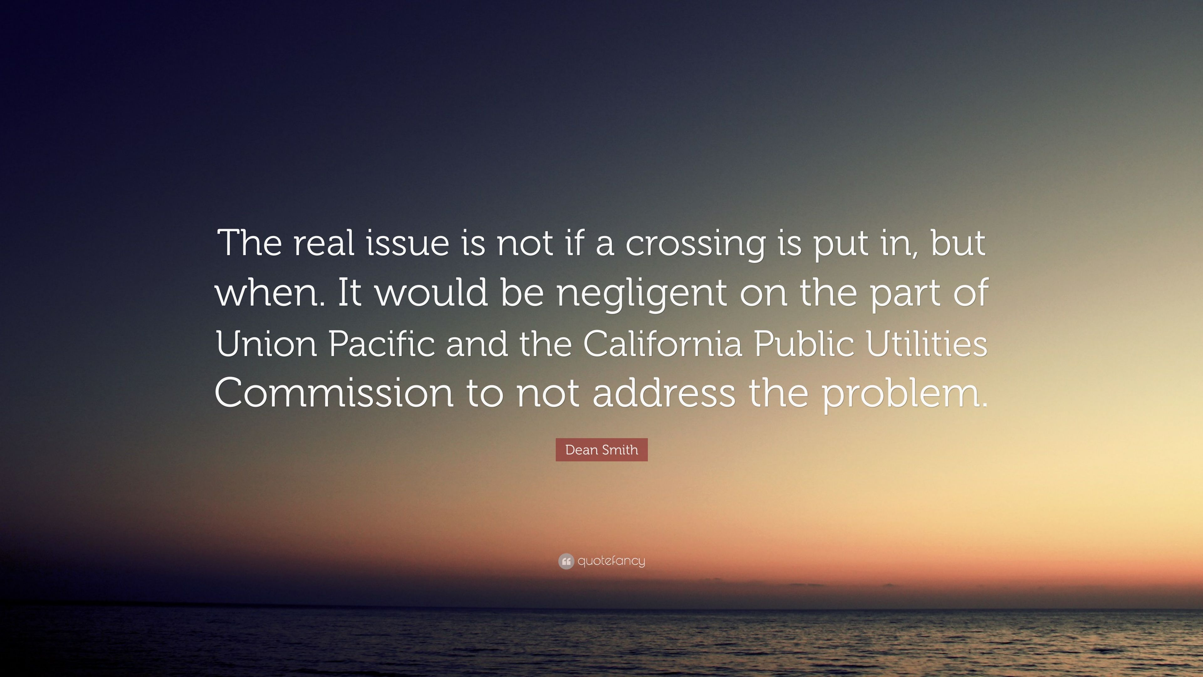 """Dean Smith Quote: """"The real issue is not if a crossing is"""