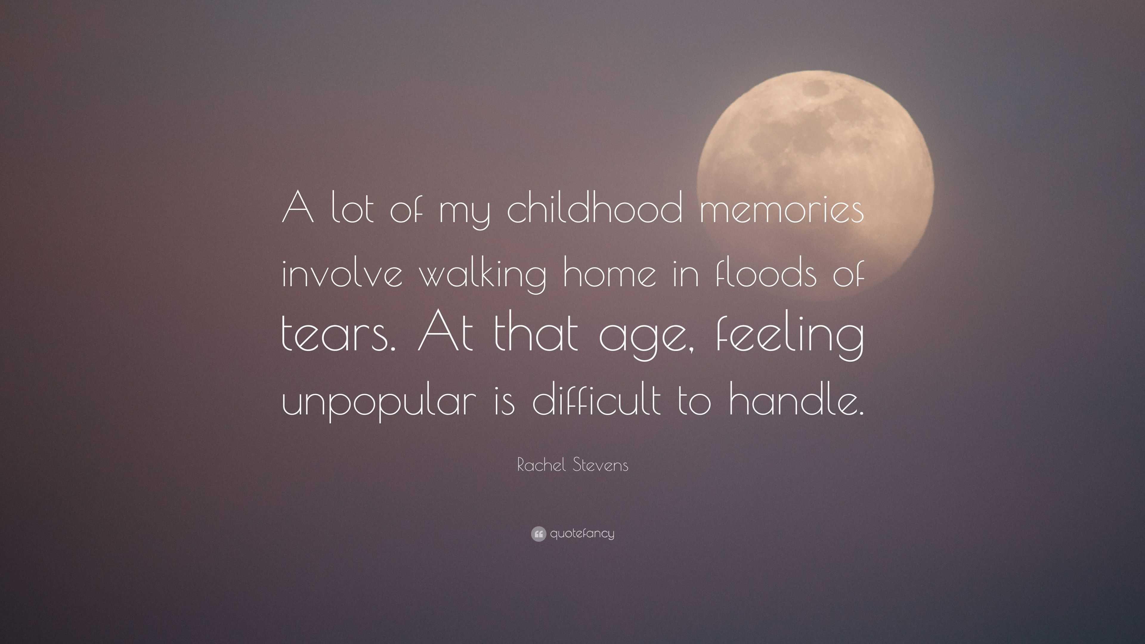 "rachel stevens quote ""a lot of my childhood memories involve"
