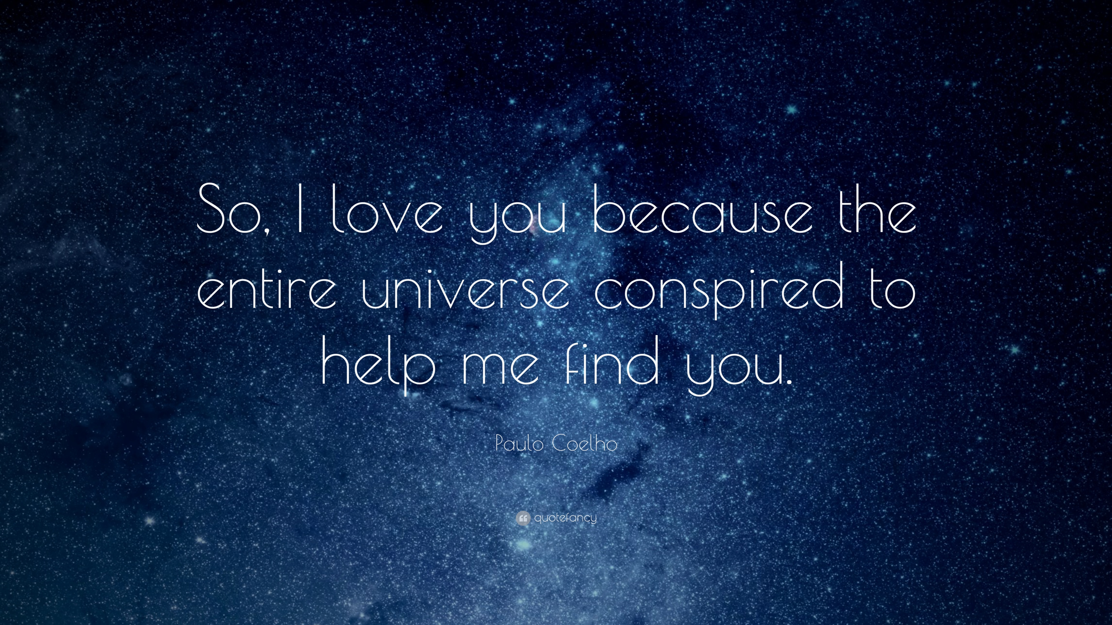 "Love Quotes ""So I love you because the entire universe conspired to help"