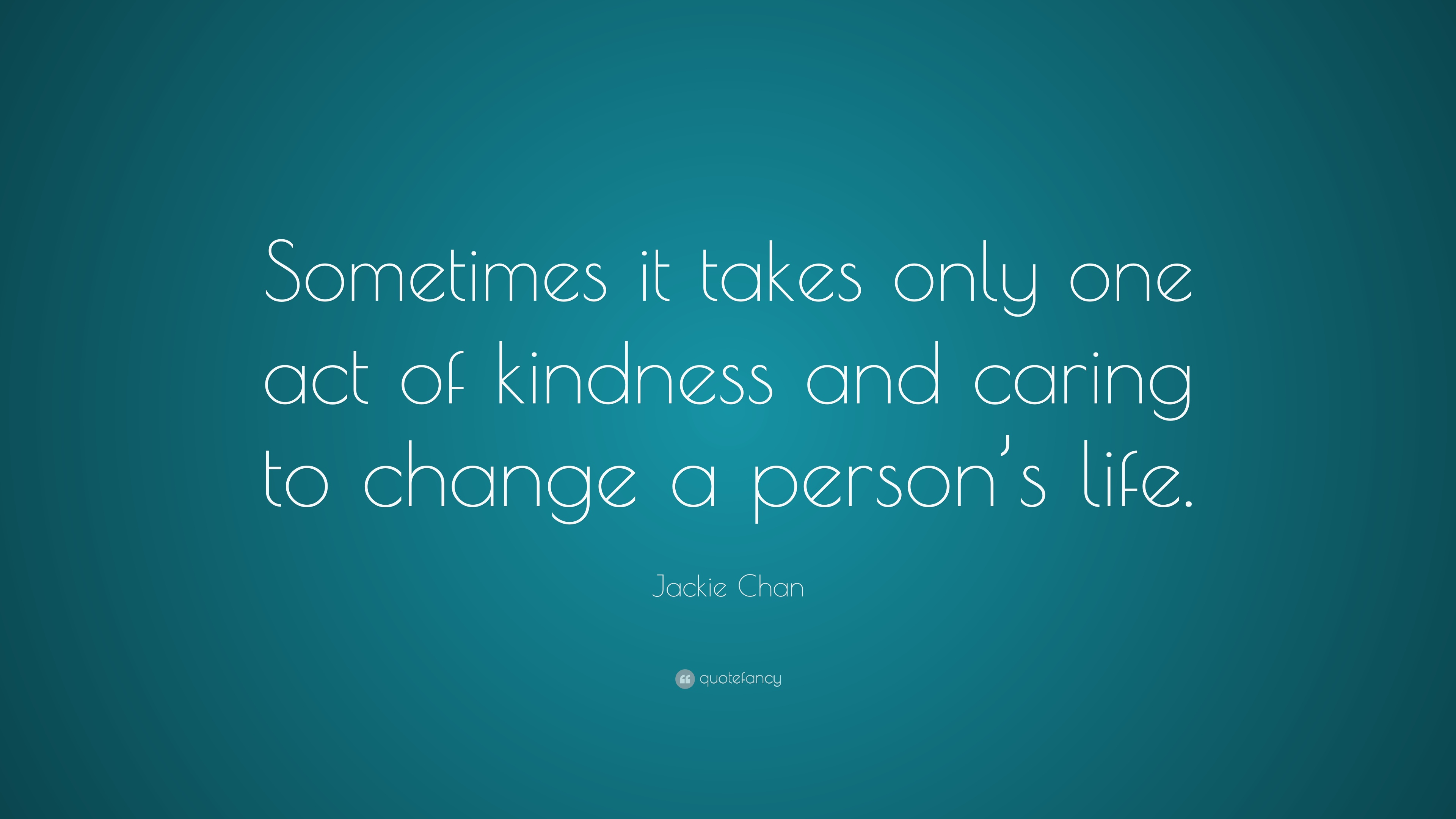 Jackie Chan Quote Sometimes It Takes Only One Act Of Kindness And