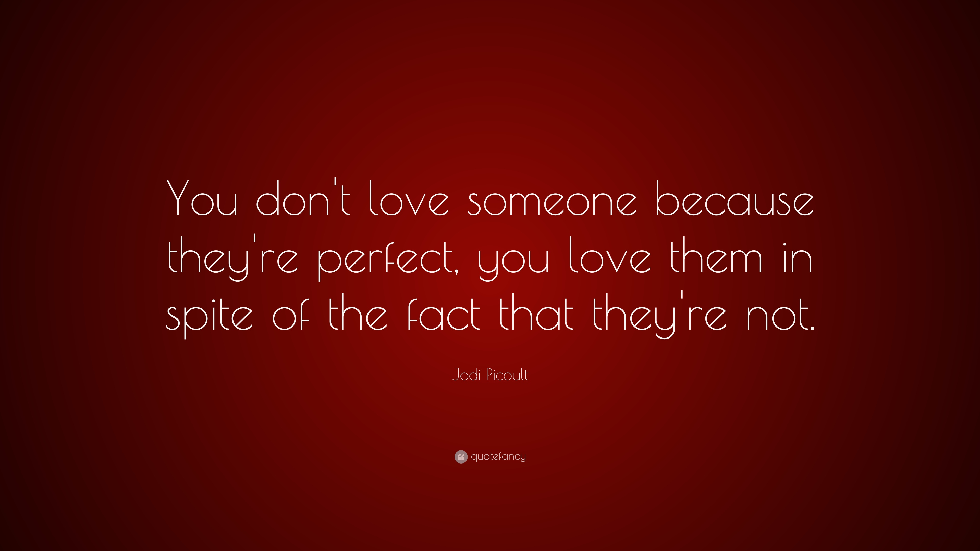 Love Quotes: U201cYou Donu0027t Love Someone Because Theyu0027re Perfect,