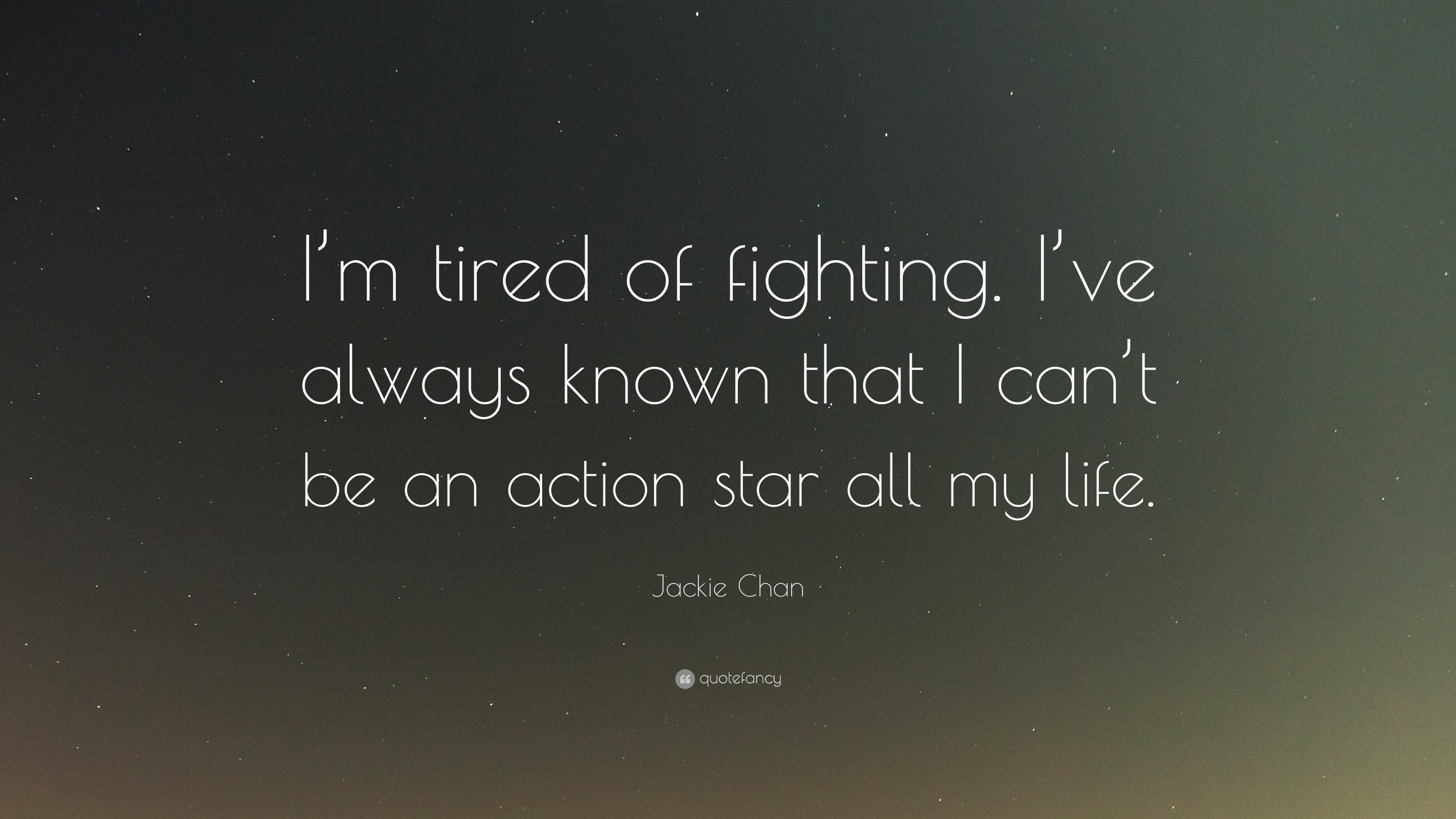 Jackie Chan Quote Im Tired Of Fighting Ive Always Known That I