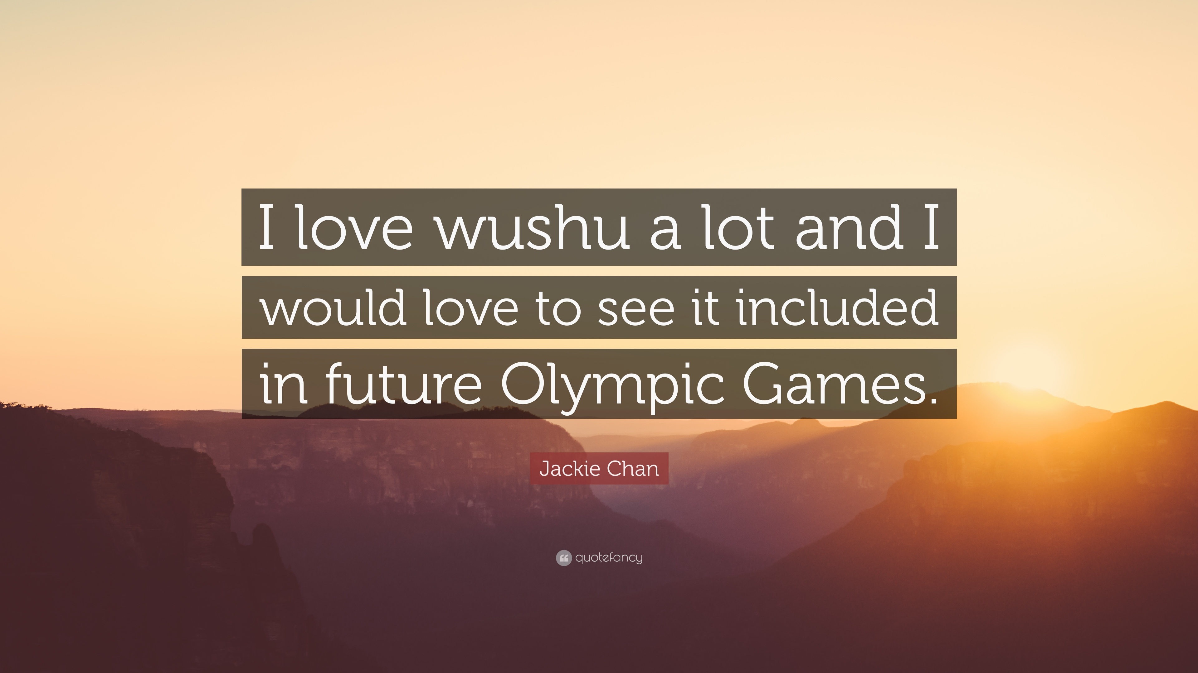 """Jackie Chan Quote: """"I love wushu a lot and I would love to ..."""